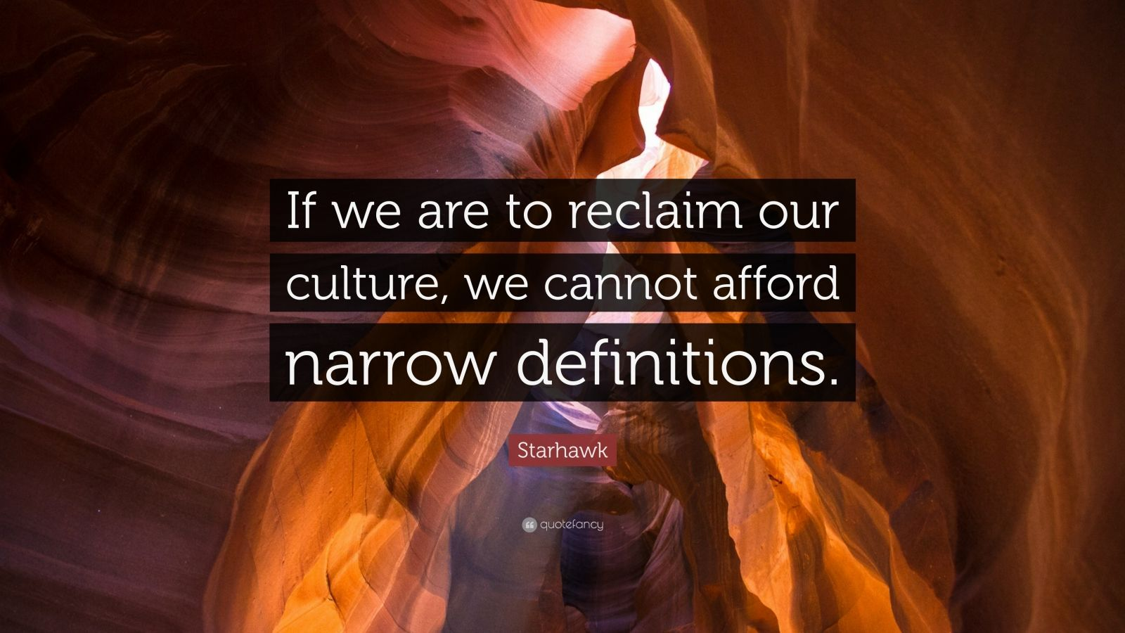 """Starhawk Quote: """"If we are to reclaim our culture, we cannot afford narrow definitions."""""""