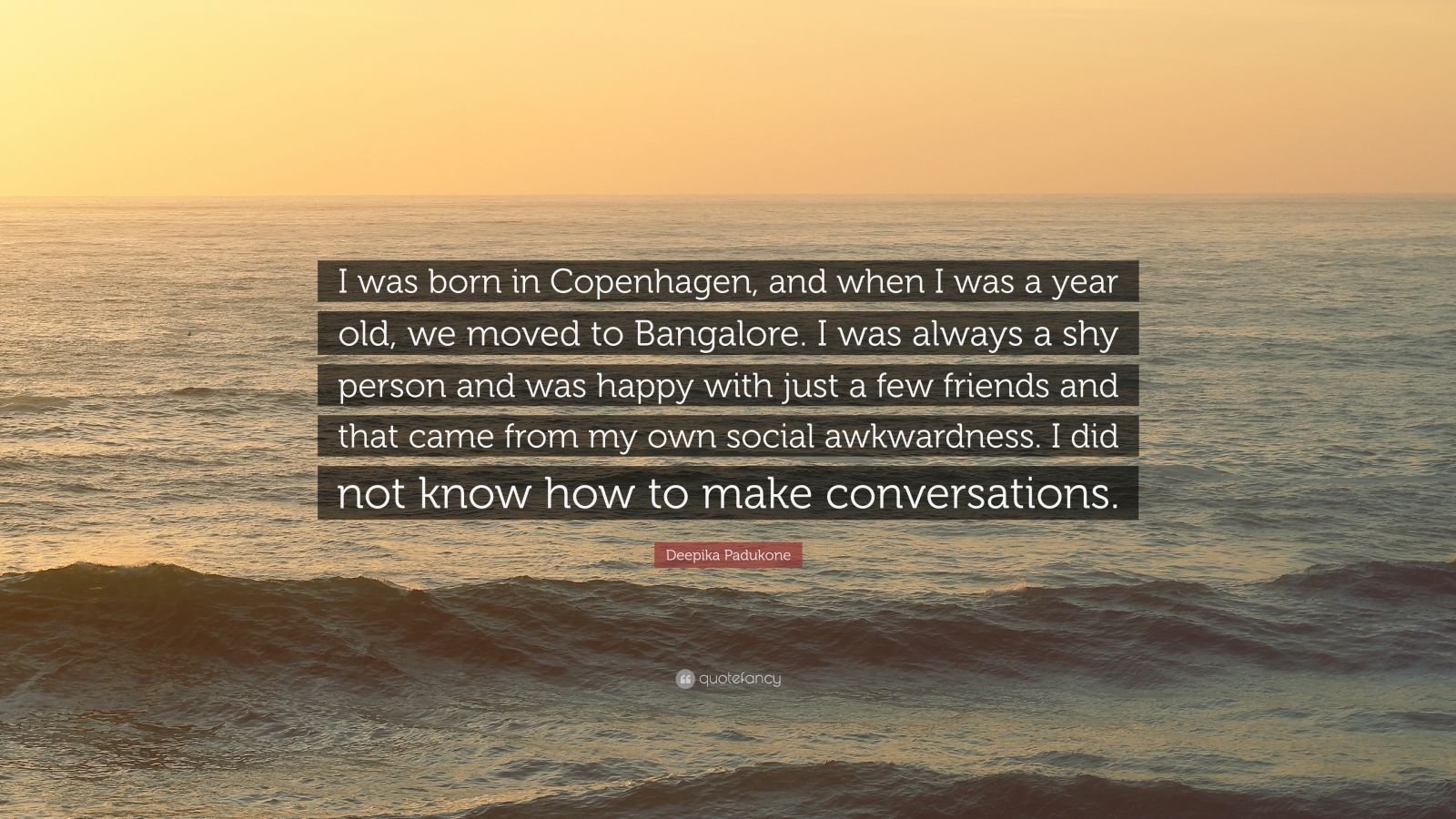 "Deepika Padukone Quote: ""I was born in Copenhagen, and ..."