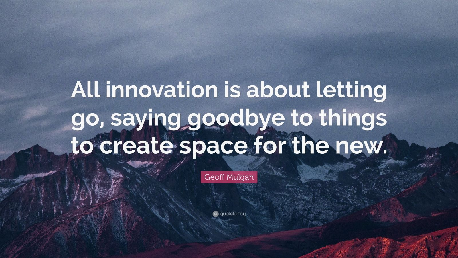 "Geoff Mulgan Quote: ""All innovation is about letting go"