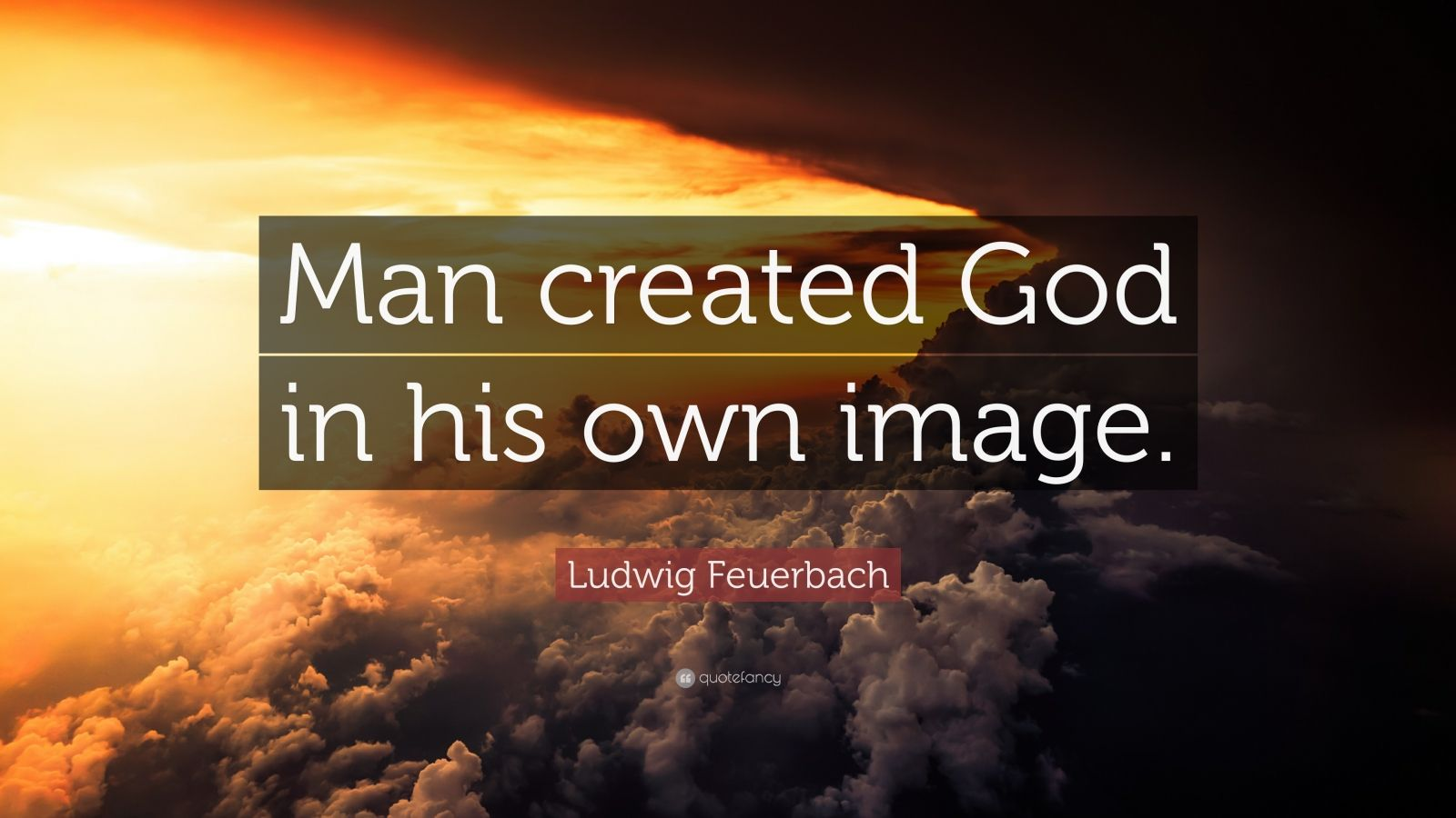 """Ludwig Feuerbach Quote: """"Man Created God In His Own Image"""