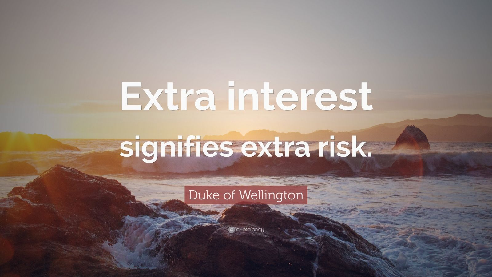 "Duke of Wellington Quote: ""Extra interest signifies extra risk."""