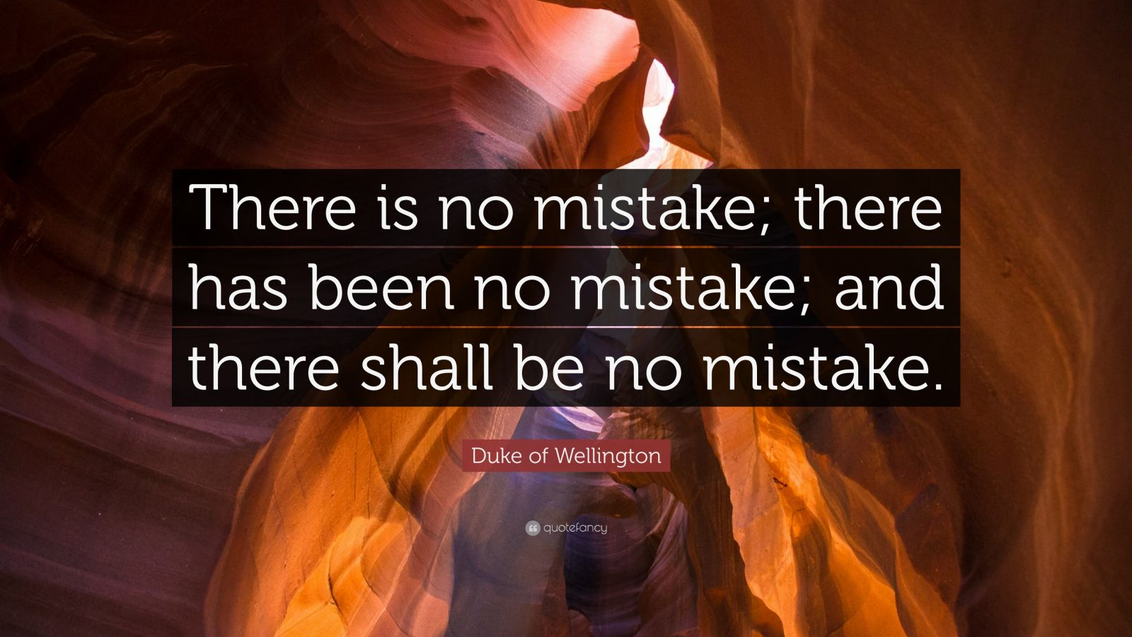 """Duke of Wellington Quote: """"There is no mistake; there has been no mistake; and there shall be no mistake."""""""