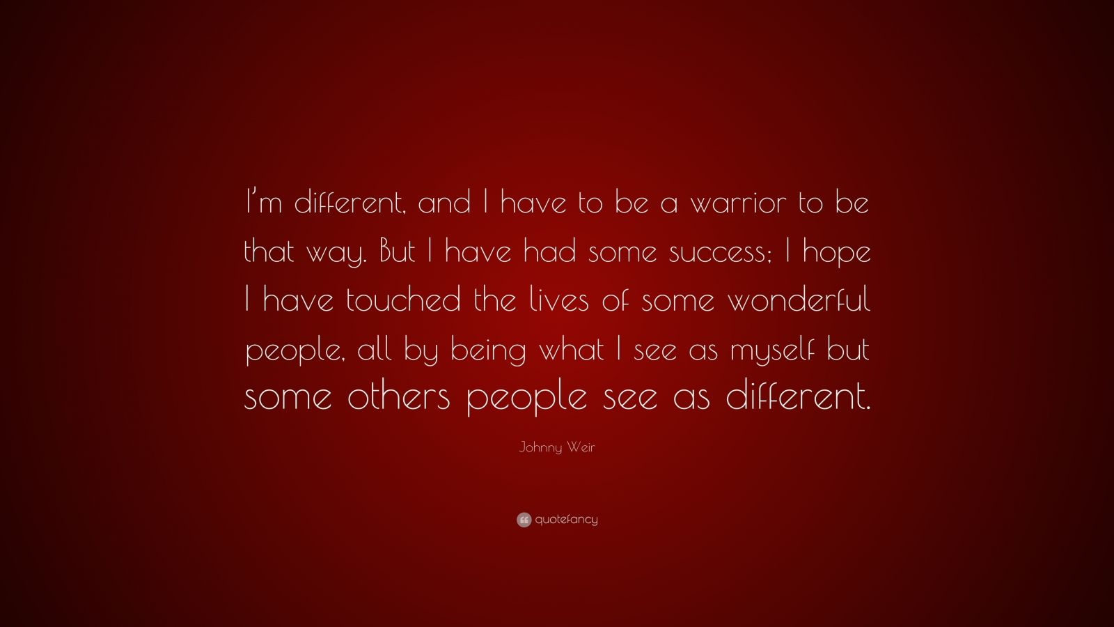 """Johnny Weir Quote: """"I'm Different, And I Have To Be A"""