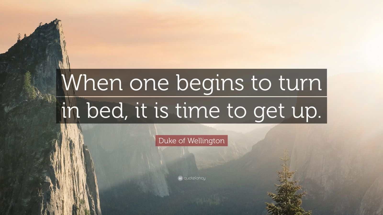 "Duke of Wellington Quote: ""When one begins to turn in bed, it is time to get up."""