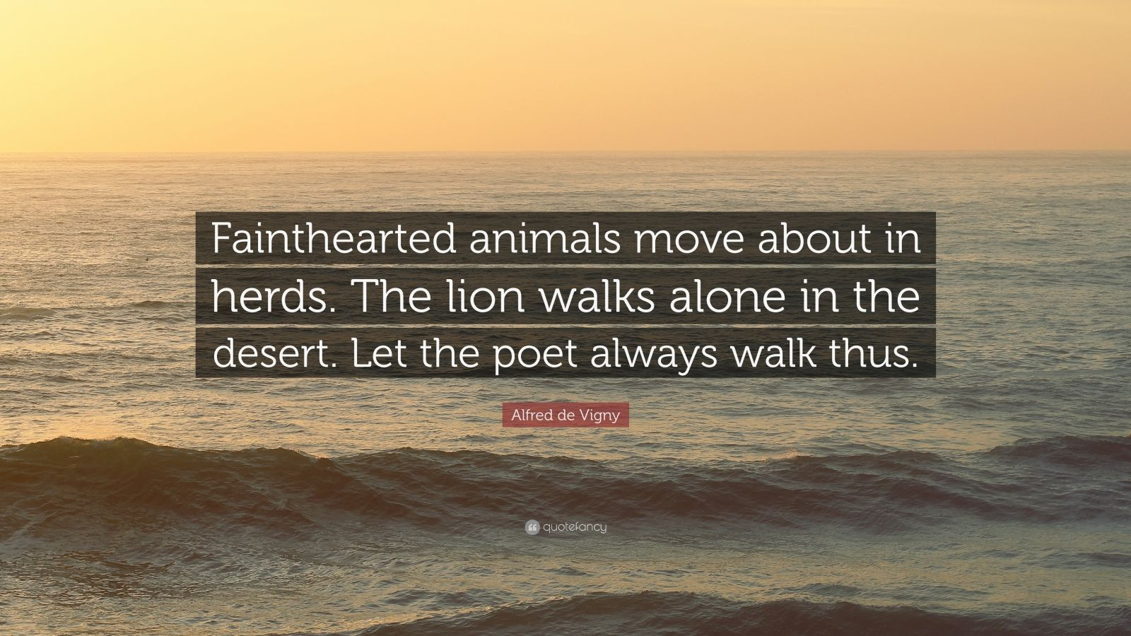 """Alfred De Vigny Quotes 44 Wallpapers: Alfred De Vigny Quote: """"Fainthearted Animals Move About In"""