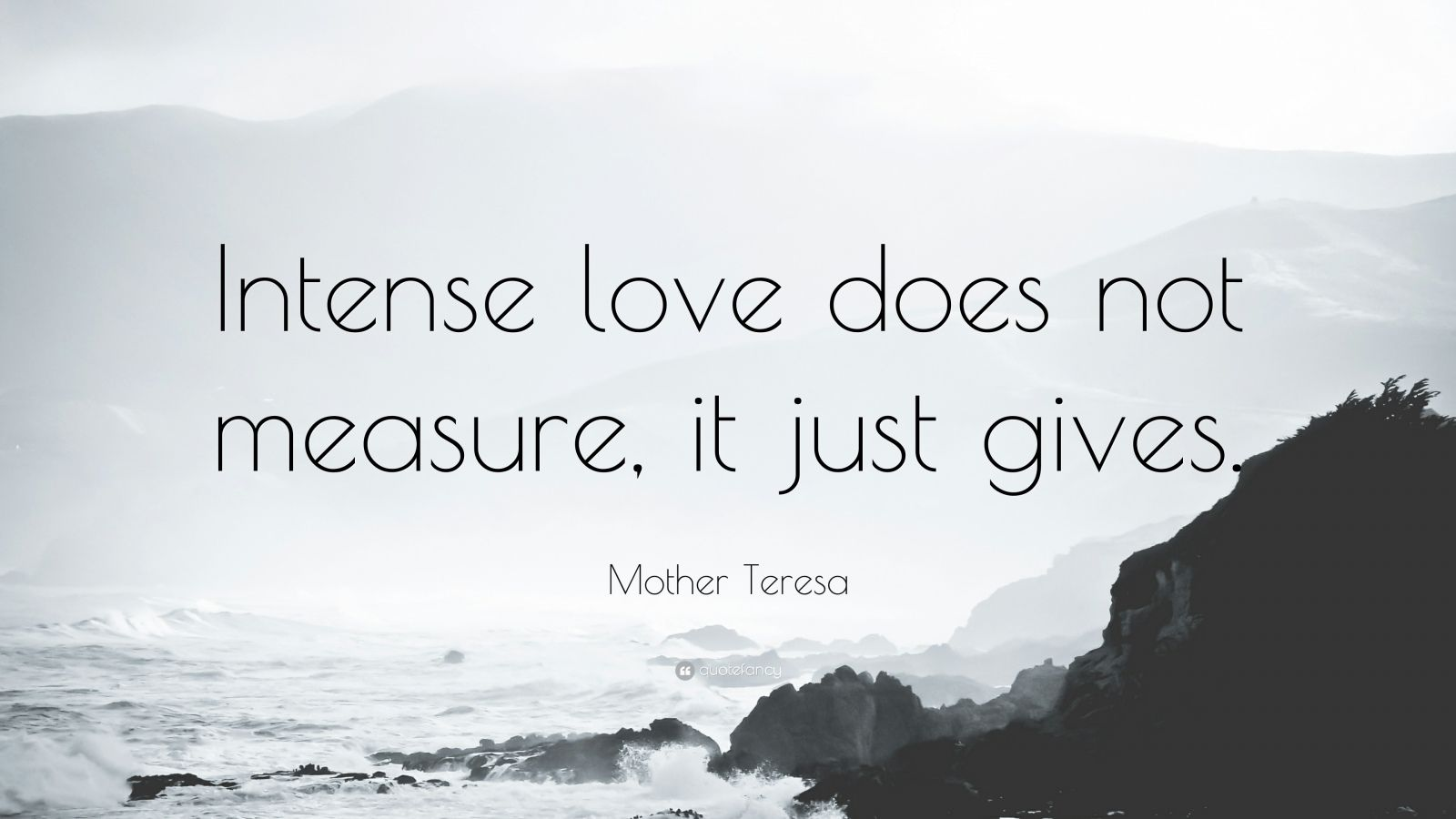 "Mother Teresa Quote: ""Intense love does not measure, it just gives."""