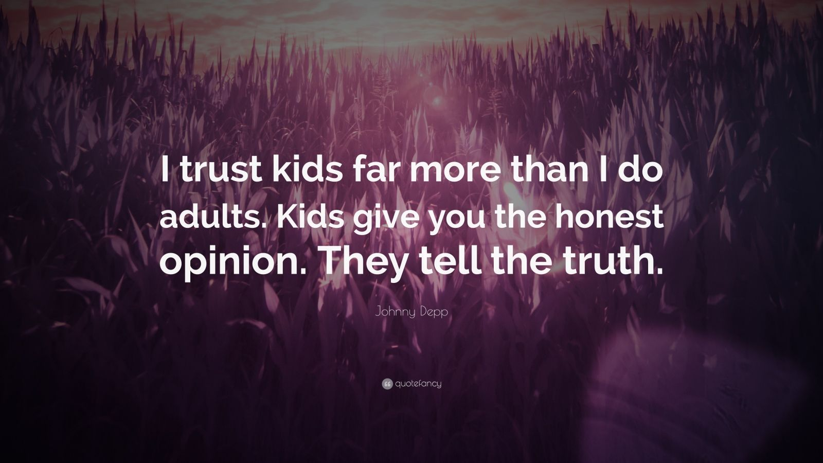 """Johnny Depp Quote: """"I trust kids far more than I do adults. Kids give you the honest opinion. They tell the truth."""""""