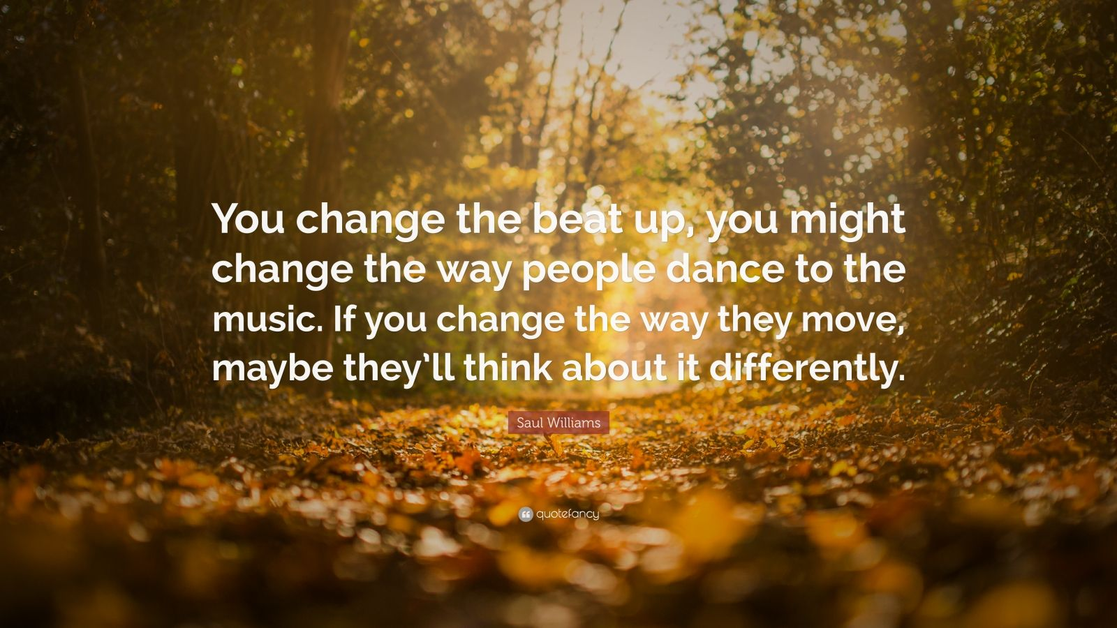 Saul Williams Quote: U201cYou Change The Beat Up, You Might Change The Way
