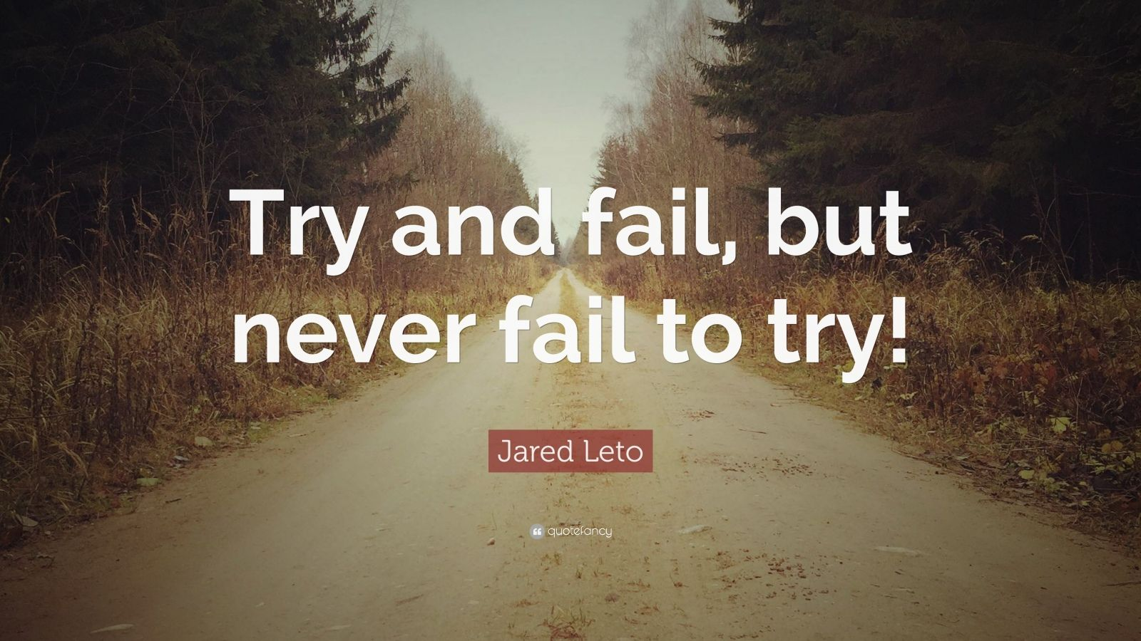 """Jared Leto Quote: """"Try and fail, but never fail to try!"""""""