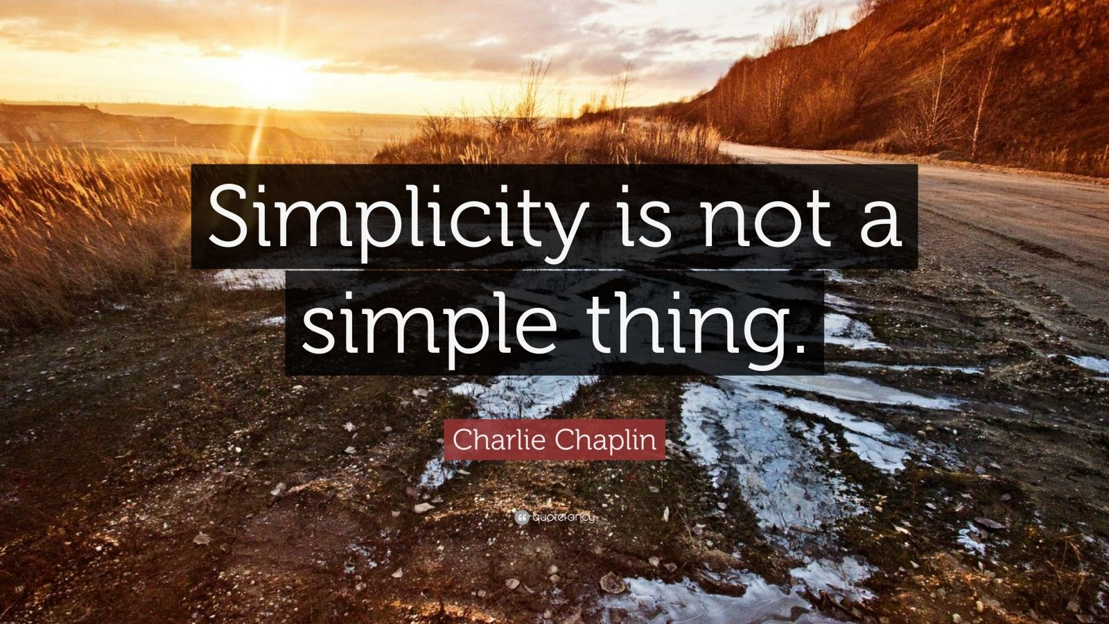 "Charlie Chaplin Quote: ""Simplicity is not a simple thing."""