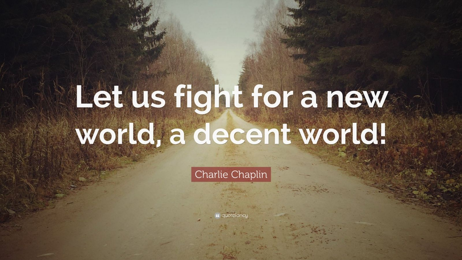 Charlie Chaplin Quote Let Us Fight For A New World A Decent
