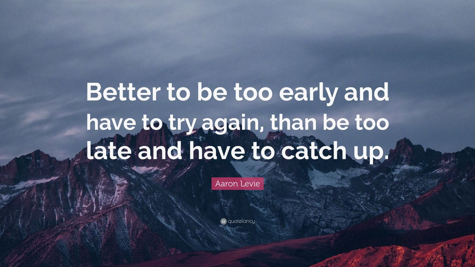 """Aaron Levie Quote: """"Better to be too early and have to try again, than be too late and have to catch up."""""""