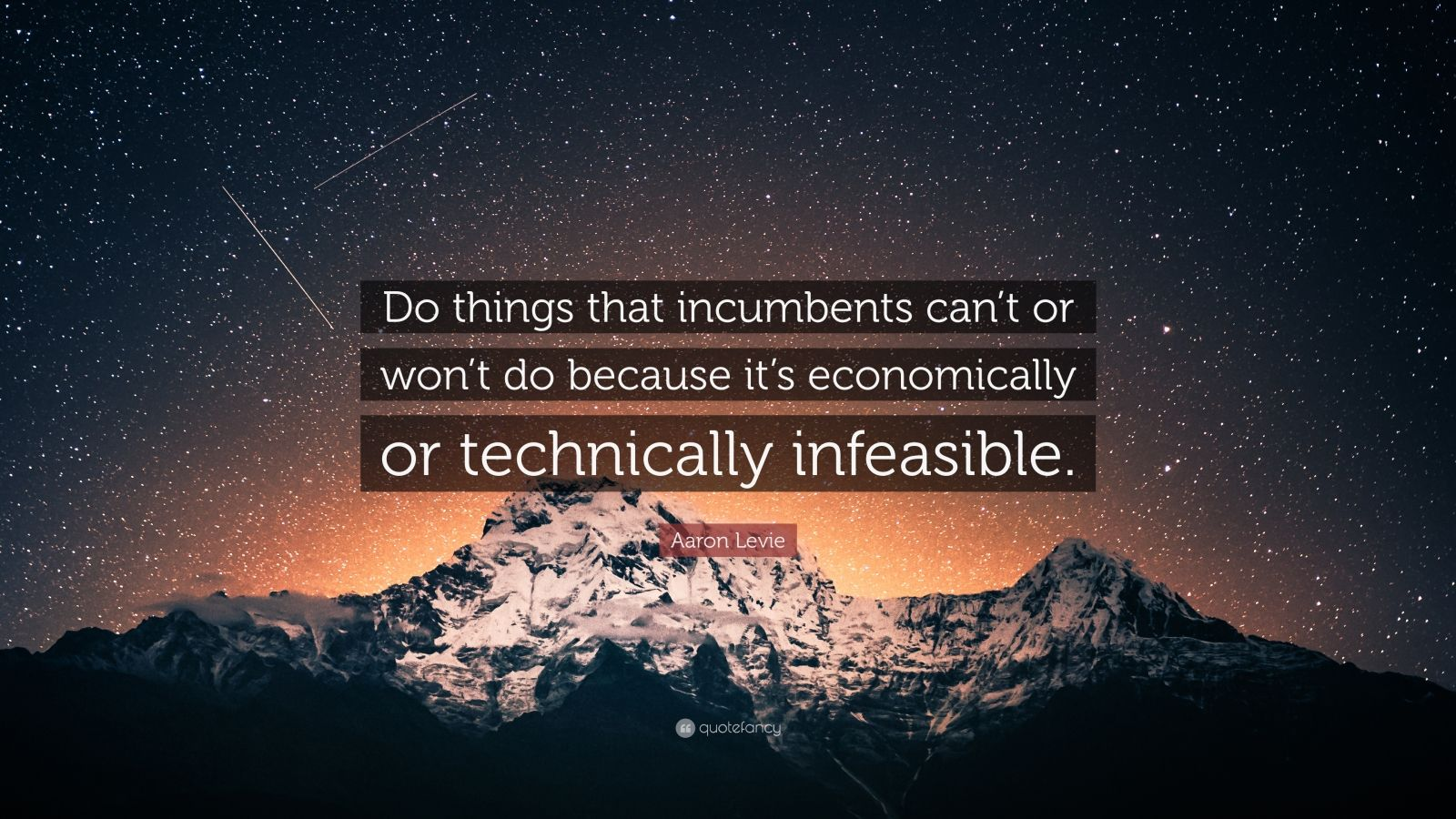 "Aaron Levie Quote: ""Do things that incumbents can't or won't do because it's economically or technically infeasible."""