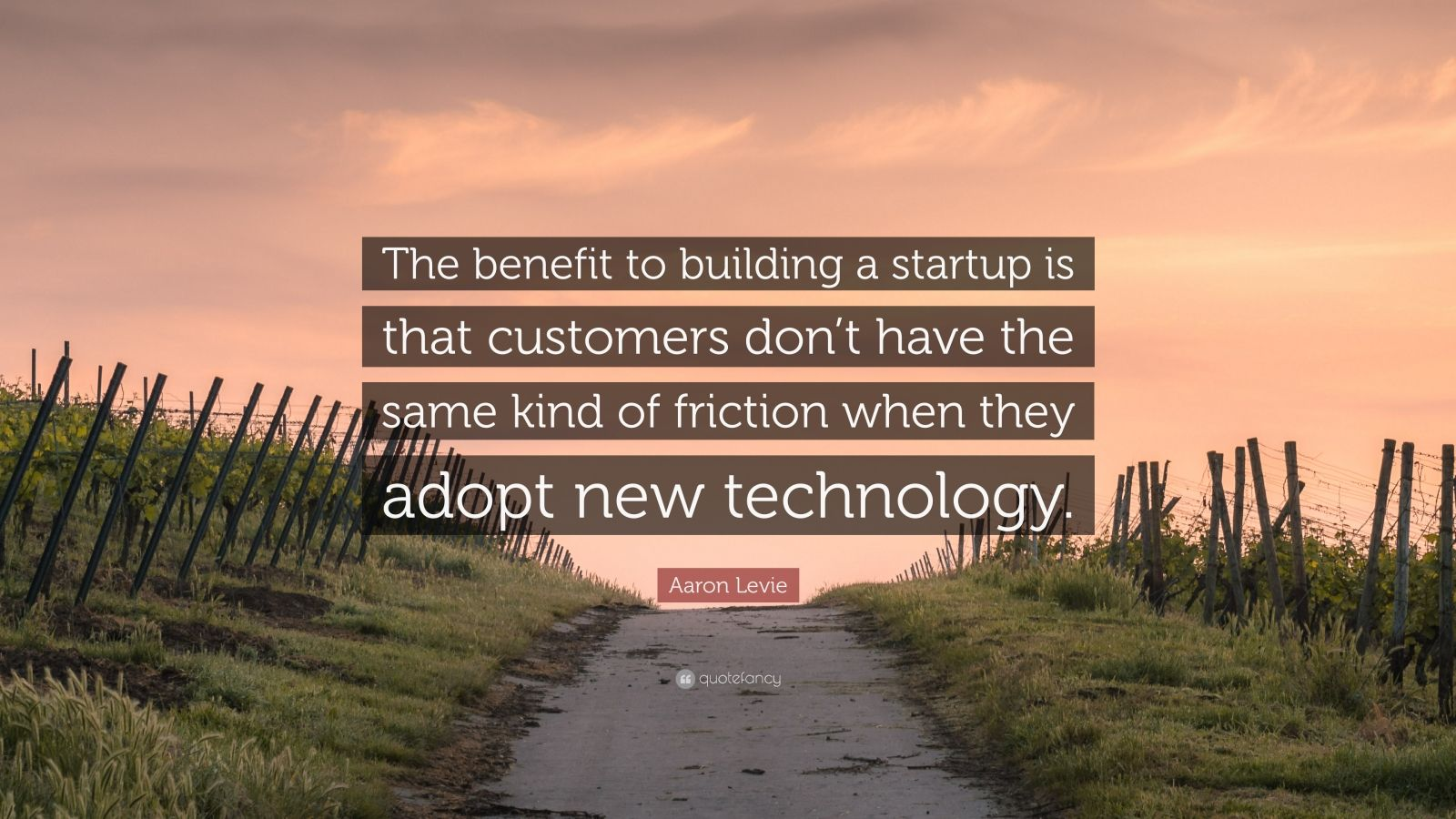 """Aaron Levie Quote: """"The benefit to building a startup is that customers don't have the same kind of friction when they adopt new technology."""""""