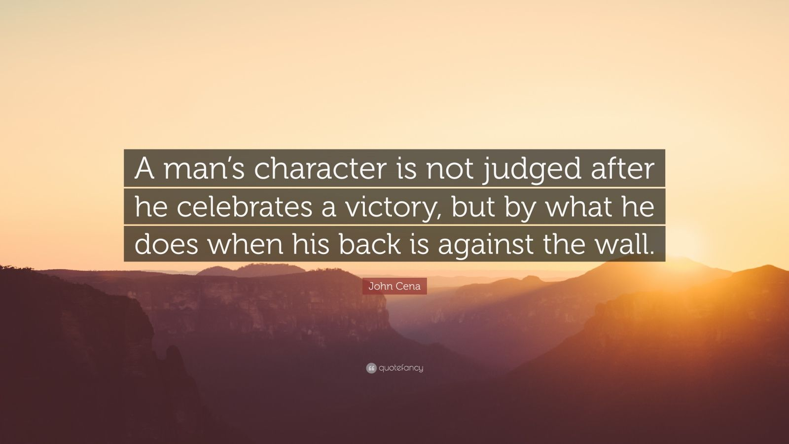 """John Cena Quote: """"A man's character is not judged after he celebrates a victory, but by what he does when his back is against the wall."""""""