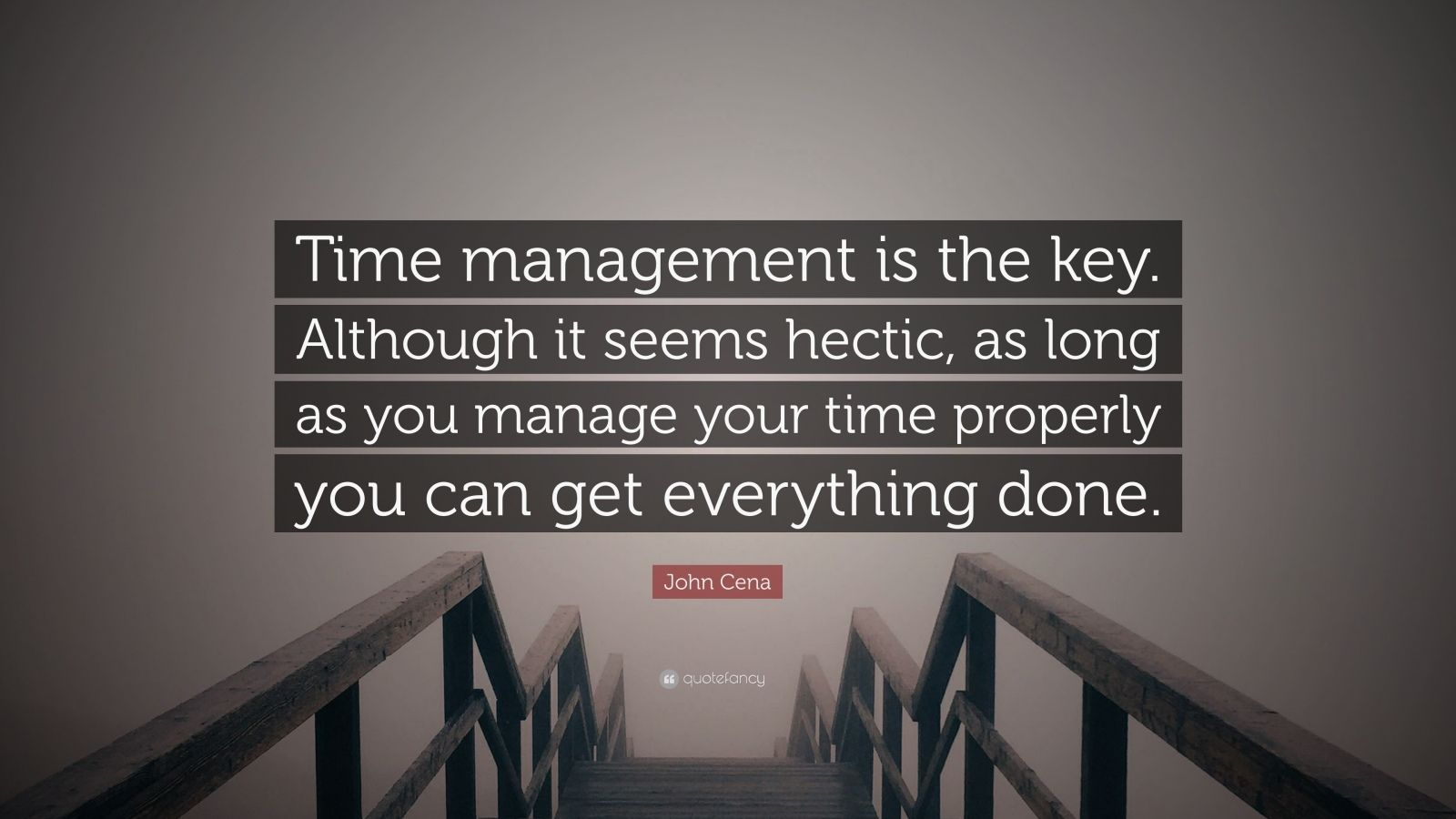John Cena Quote Time Management Is The Key Although It Seems Hectic As Long As You Manage Your Time Properly You Can Get Everything Do 9 Wallpapers Quotefancy