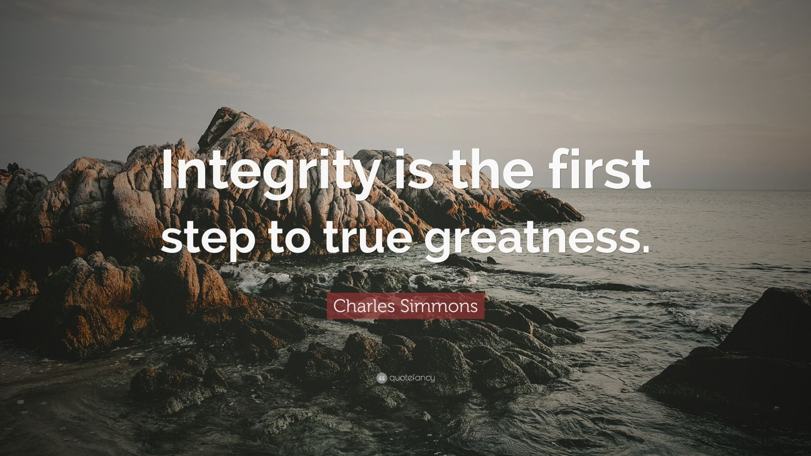 "Charles Simmons Quote: ""Integrity is the first step to true greatness."""