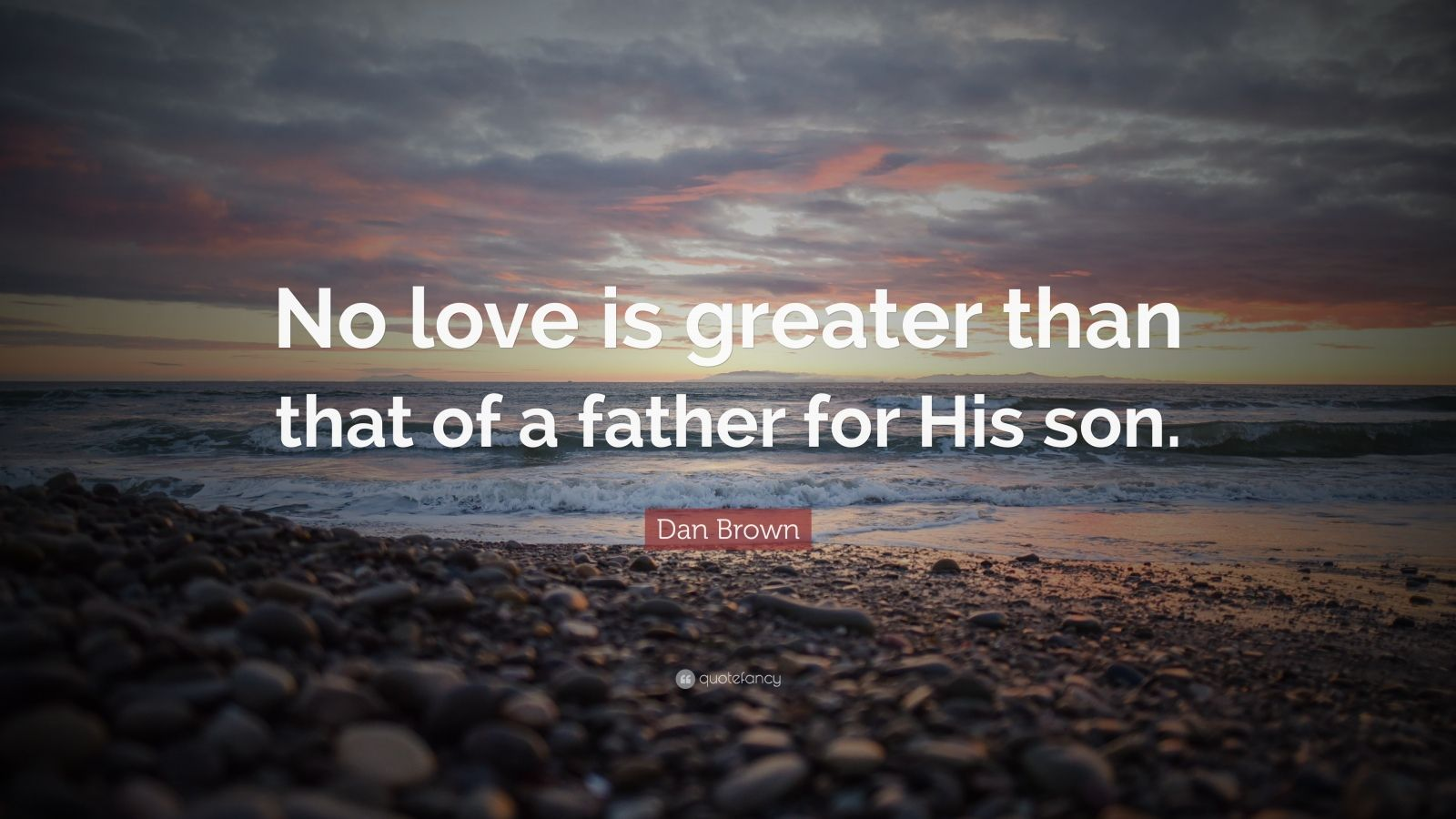 "Dan Brown Quote: ""No love is greater than that of a father for His son."""