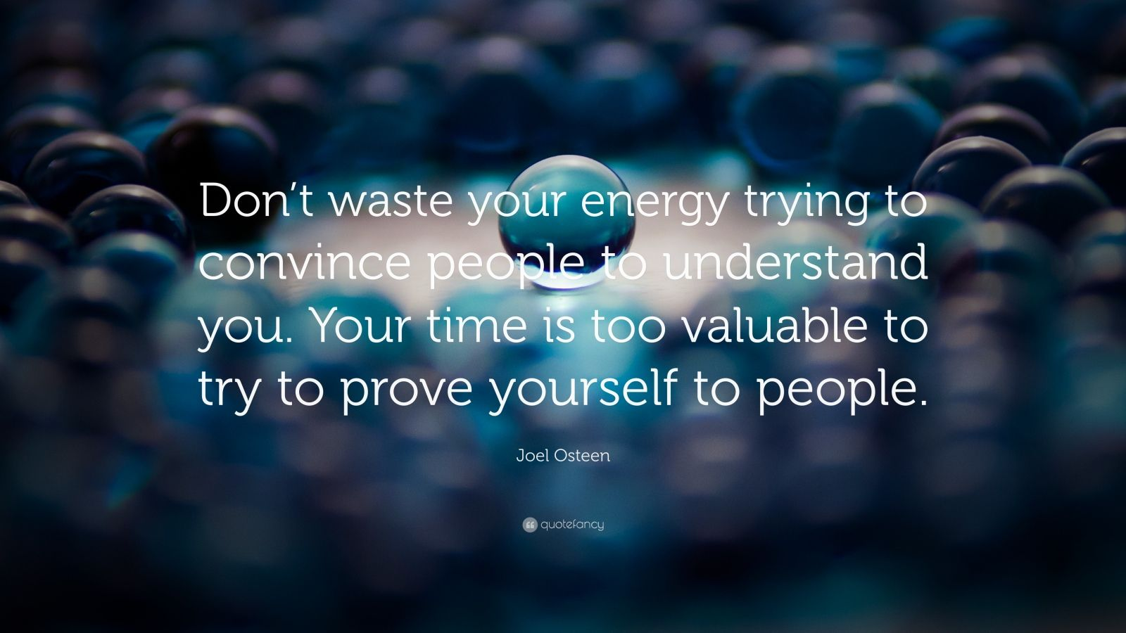 "Joel Osteen Quote: ""Don't waste your energy trying to convince people to understand you. Your time is too valuable to try to prove yourself to people."""