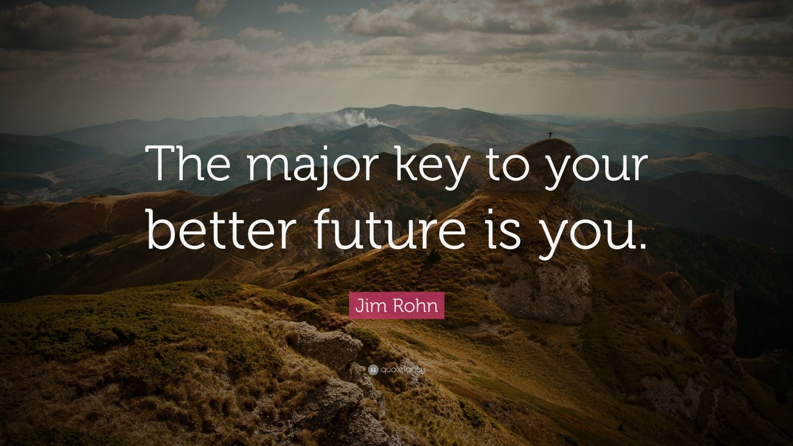"Jim Rohn Quote: ""The major key to your better future is you."""
