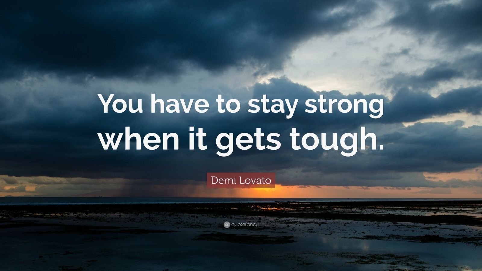 "Demi Lovato Quote: ""You have to stay strong when it gets tough."""