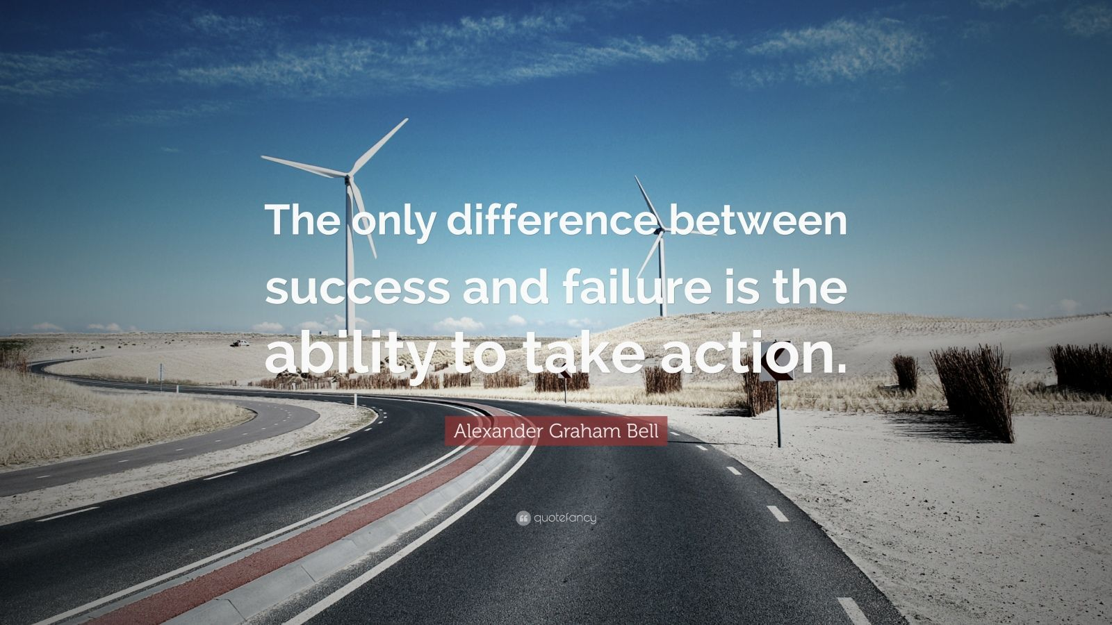 "Alexander Graham Bell Quote: ""The only difference between success and failure is the ability to take action."""