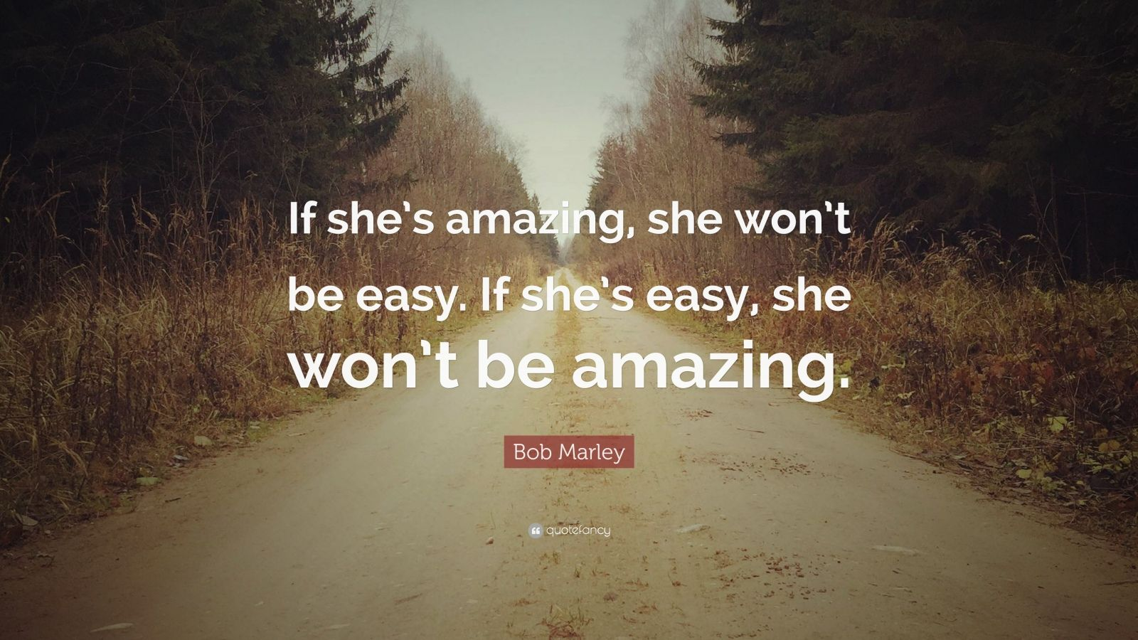 "Bob Marley Quote: ""If she's amazing, she won't be easy. If she's easy, she won't be amazing."""
