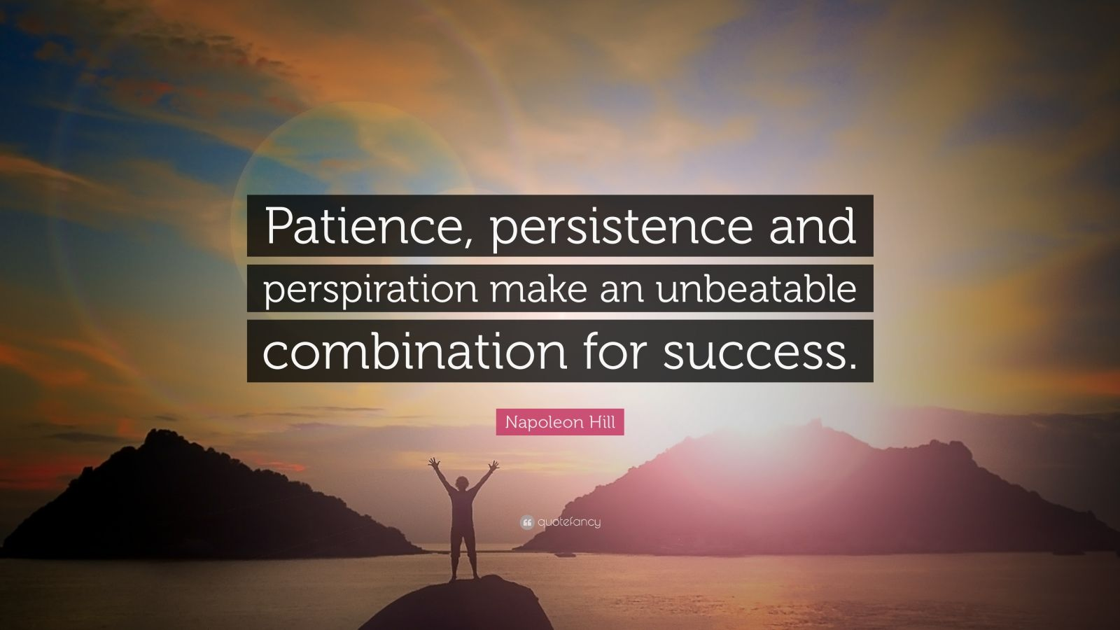 """Napoleon Hill Quote: """"Patience, persistence and perspiration make an unbeatable combination for success."""""""