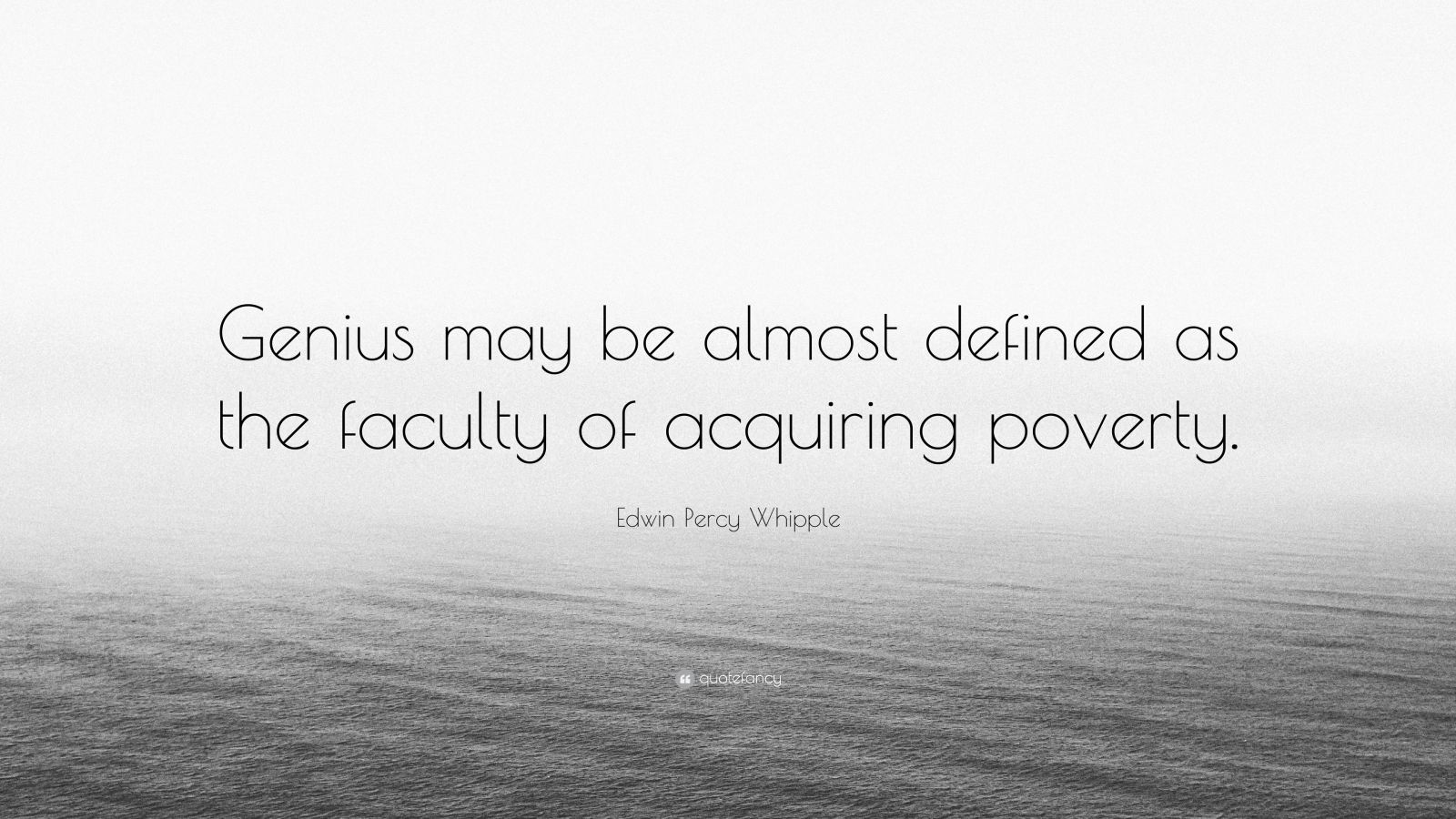 """Edwin Percy Whipple Quote: """"Genius may be almost defined as the faculty of acquiring poverty."""""""