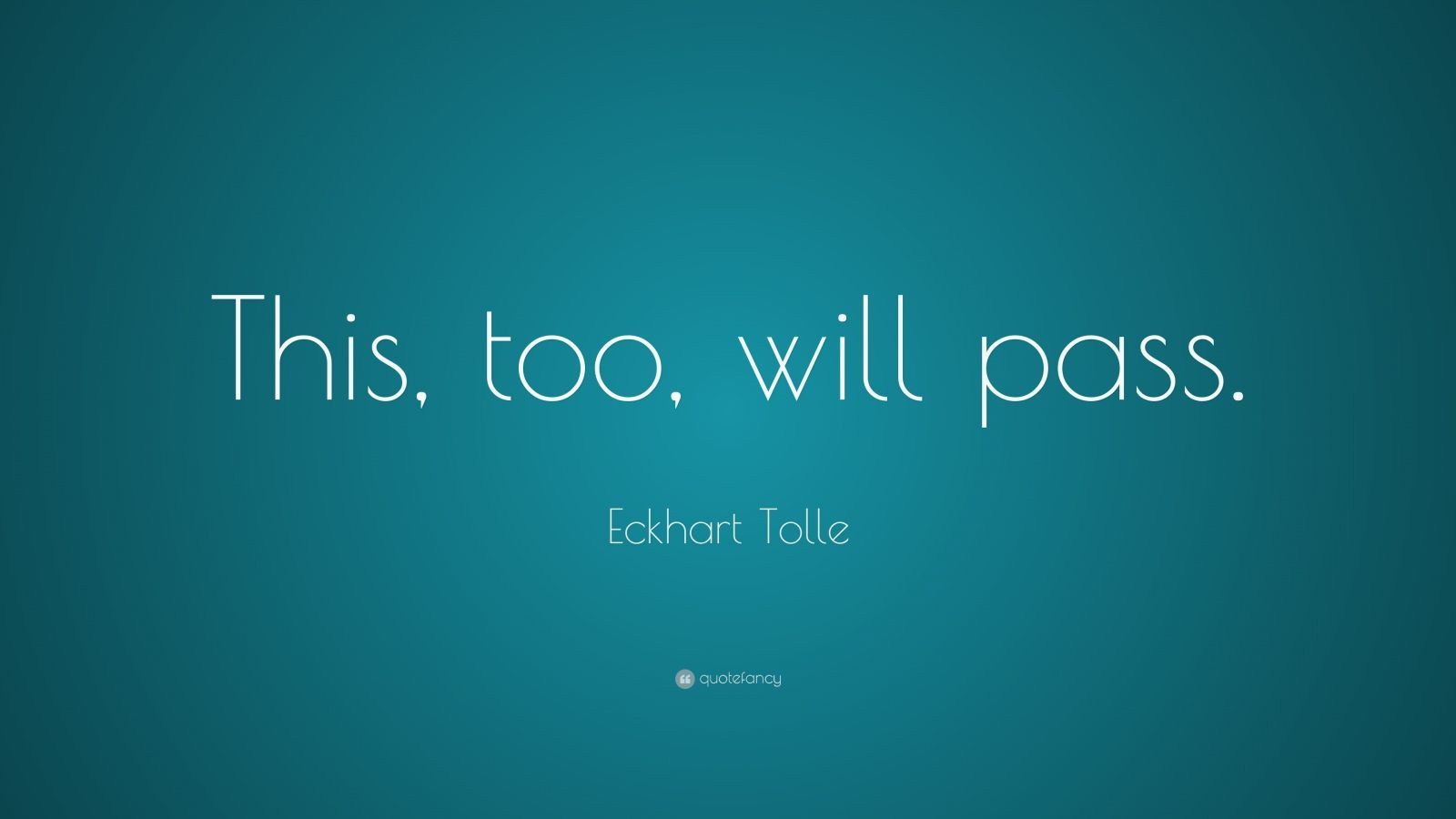 "Eckhart Tolle Quote: ""This, too, will pass."""