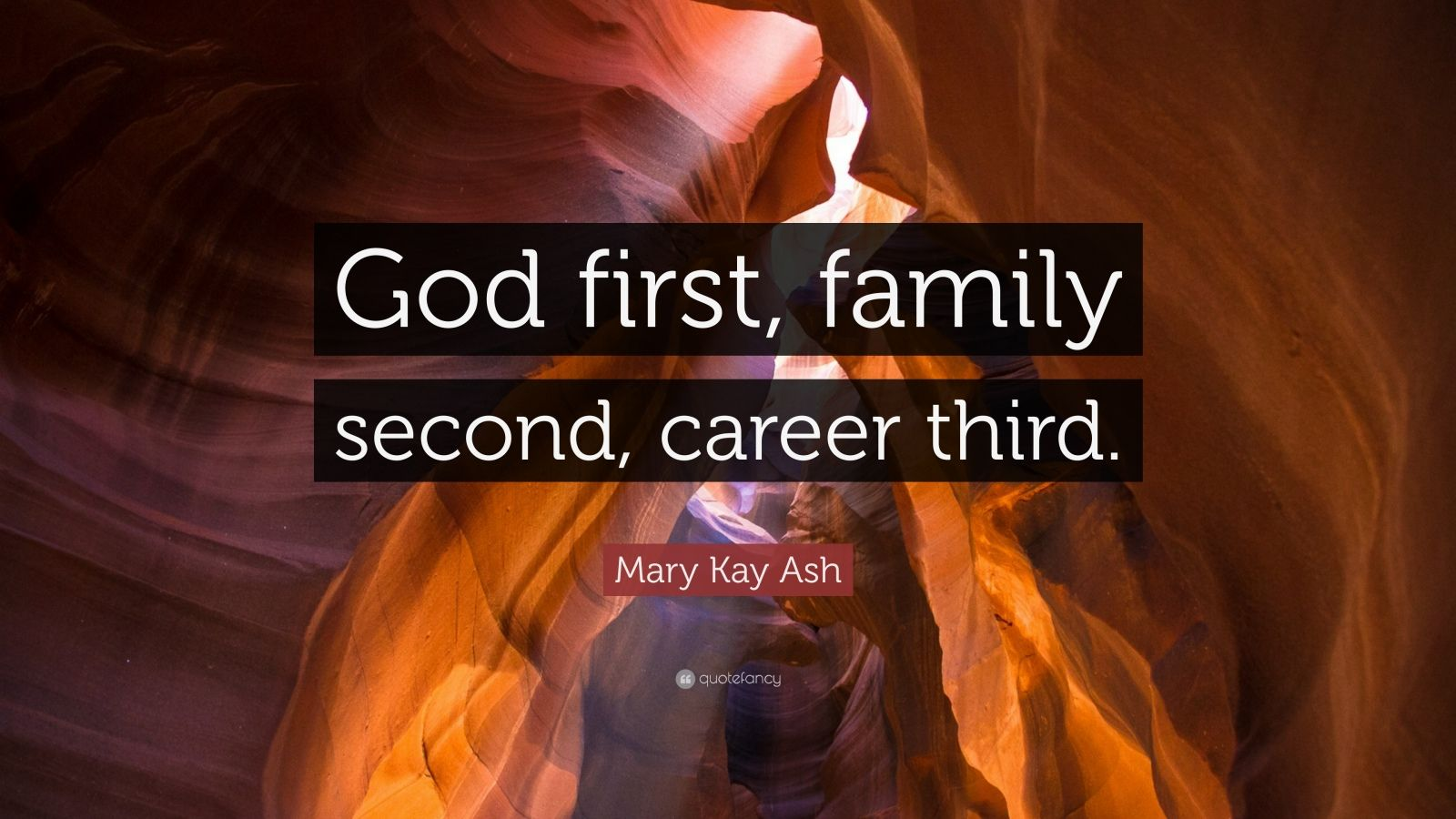 "Mary Kay Ash Quote: ""God first, family second, career third."""