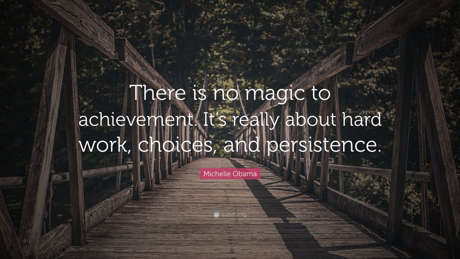 "Michelle Obama Quote: ""There is no magic to achievement. It's really about hard work, choices, and persistence."""