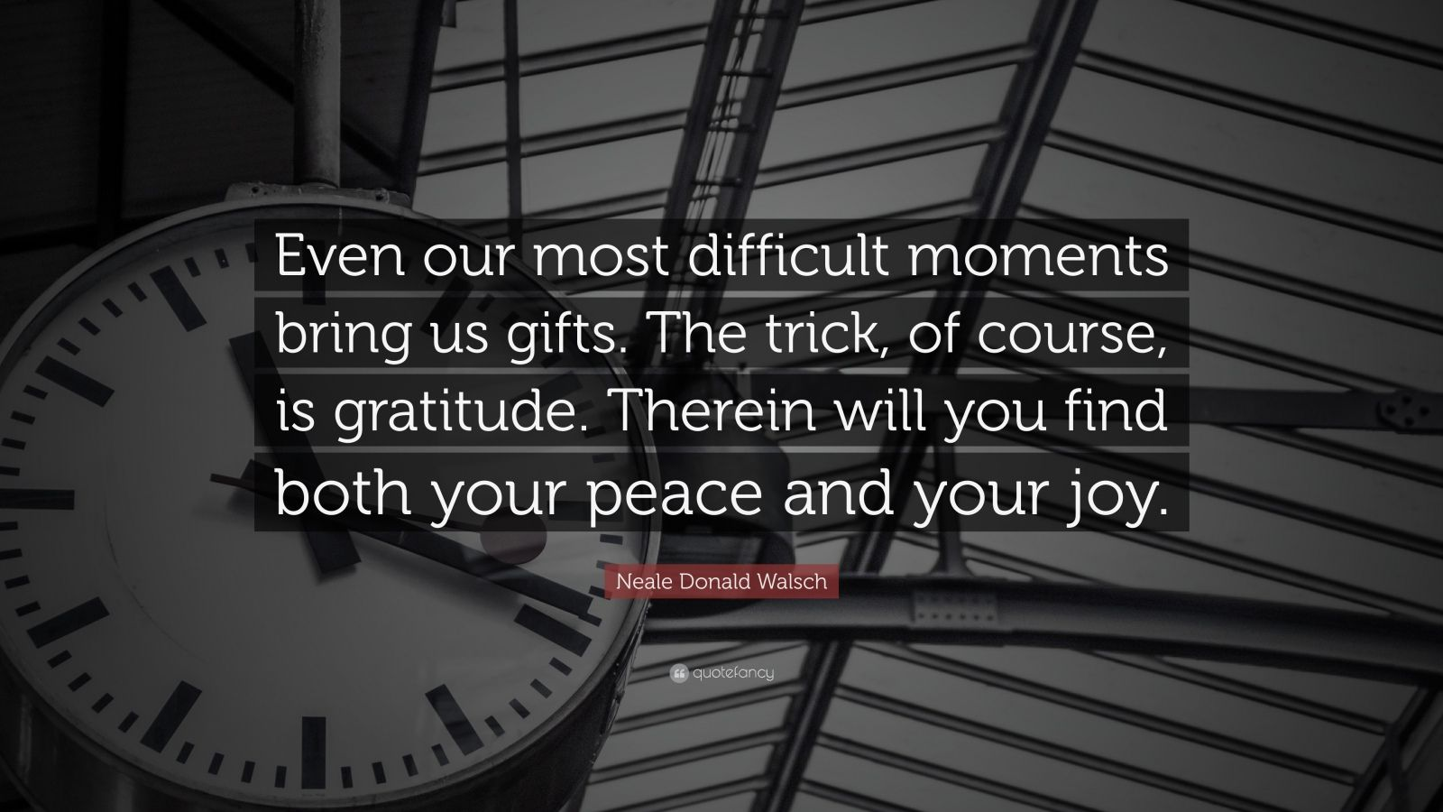 """Neale Donald Walsch Quote: """"Even our most difficult moments bring us gifts. The trick, of course, is gratitude. Therein will you find both your peace and your joy."""""""