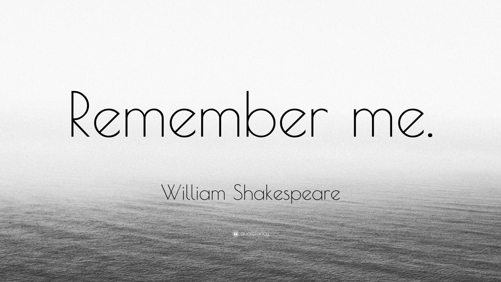 "William Shakespeare Quote: ""Remember me."""