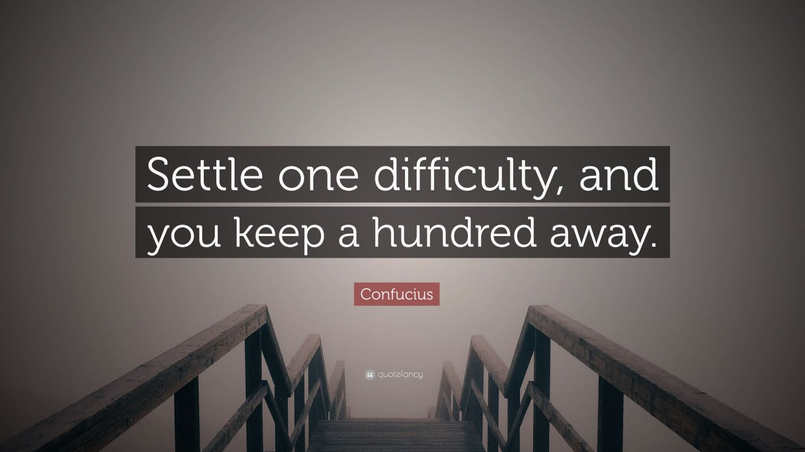 "Confucius Quote: ""Settle one difficulty, and you keep a hundred away."""