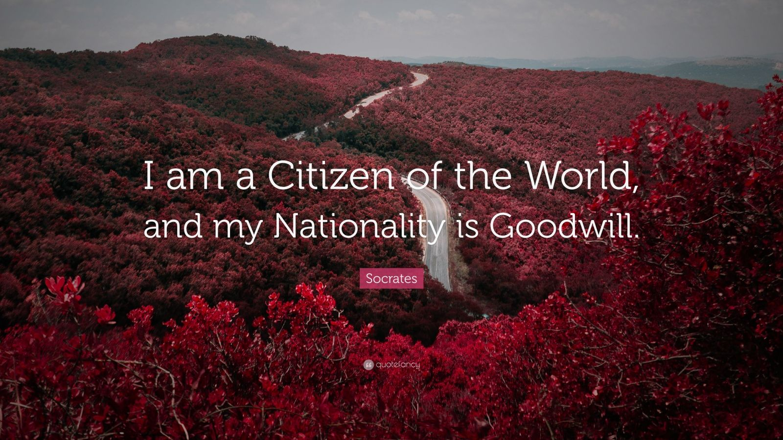 """Socrates Quote: """"I am a Citizen of the World, and my Nationality is Goodwill."""""""