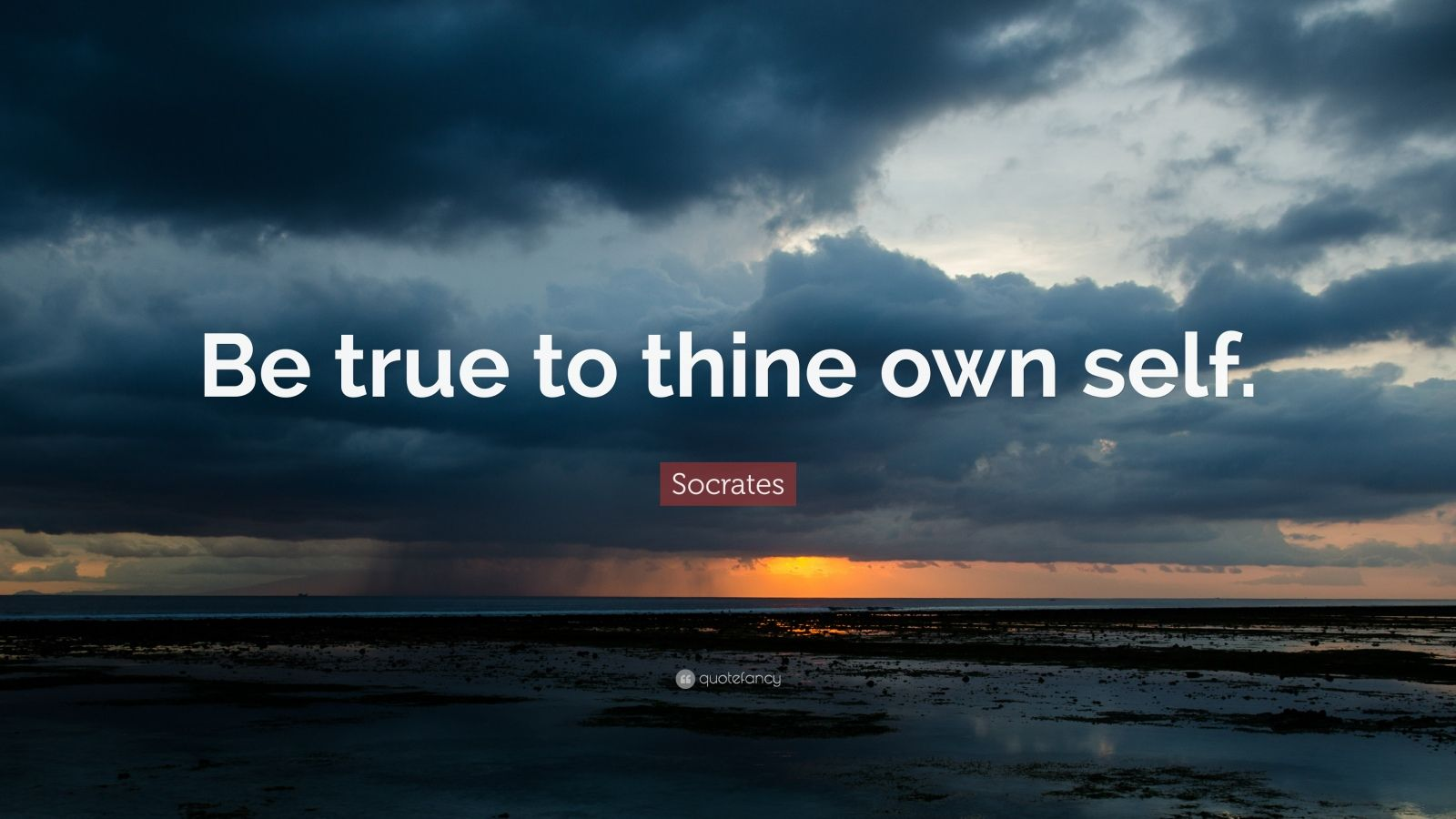"Socrates Quote: ""Be true to thine own self."""