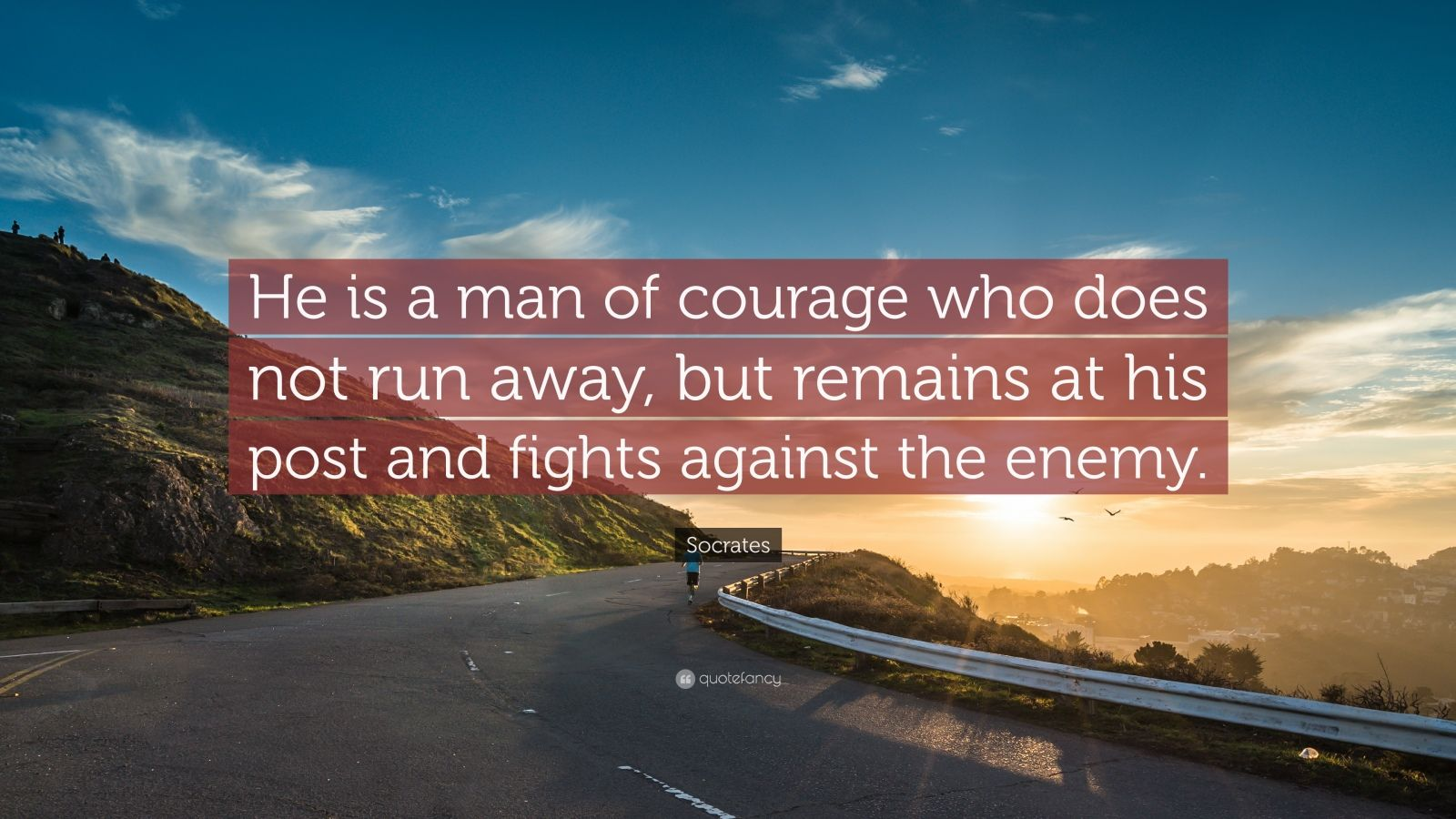 "Socrates Quote: ""He is a man of courage who does not run away, but remains at his post and fights against the enemy."""