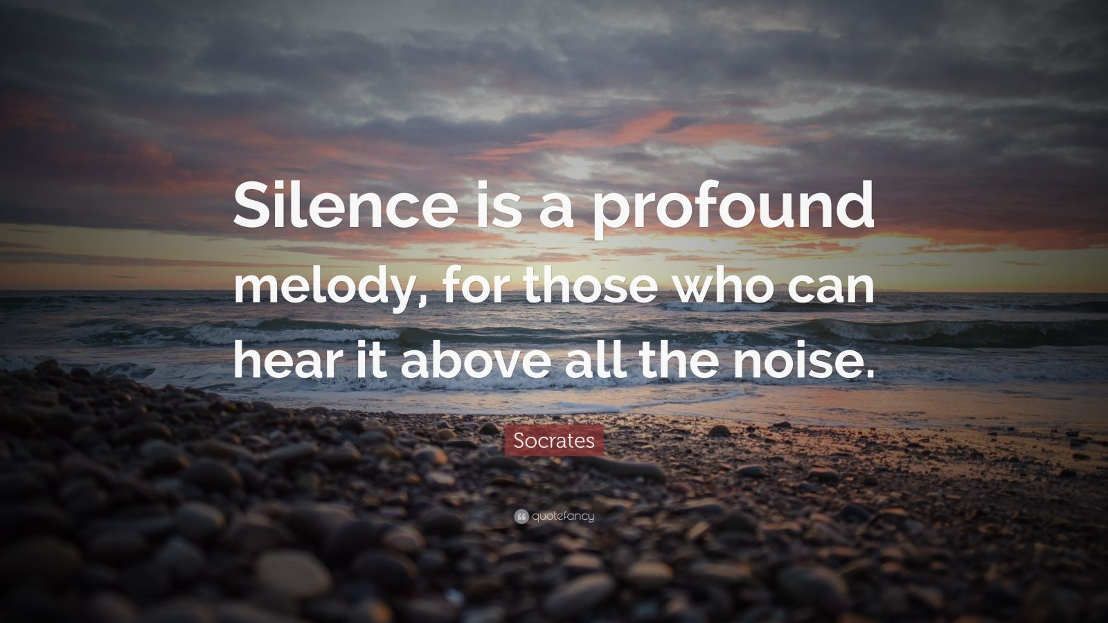 """Socrates Quote: """"Silence is a profound melody, for those who can hear it above all the noise."""""""
