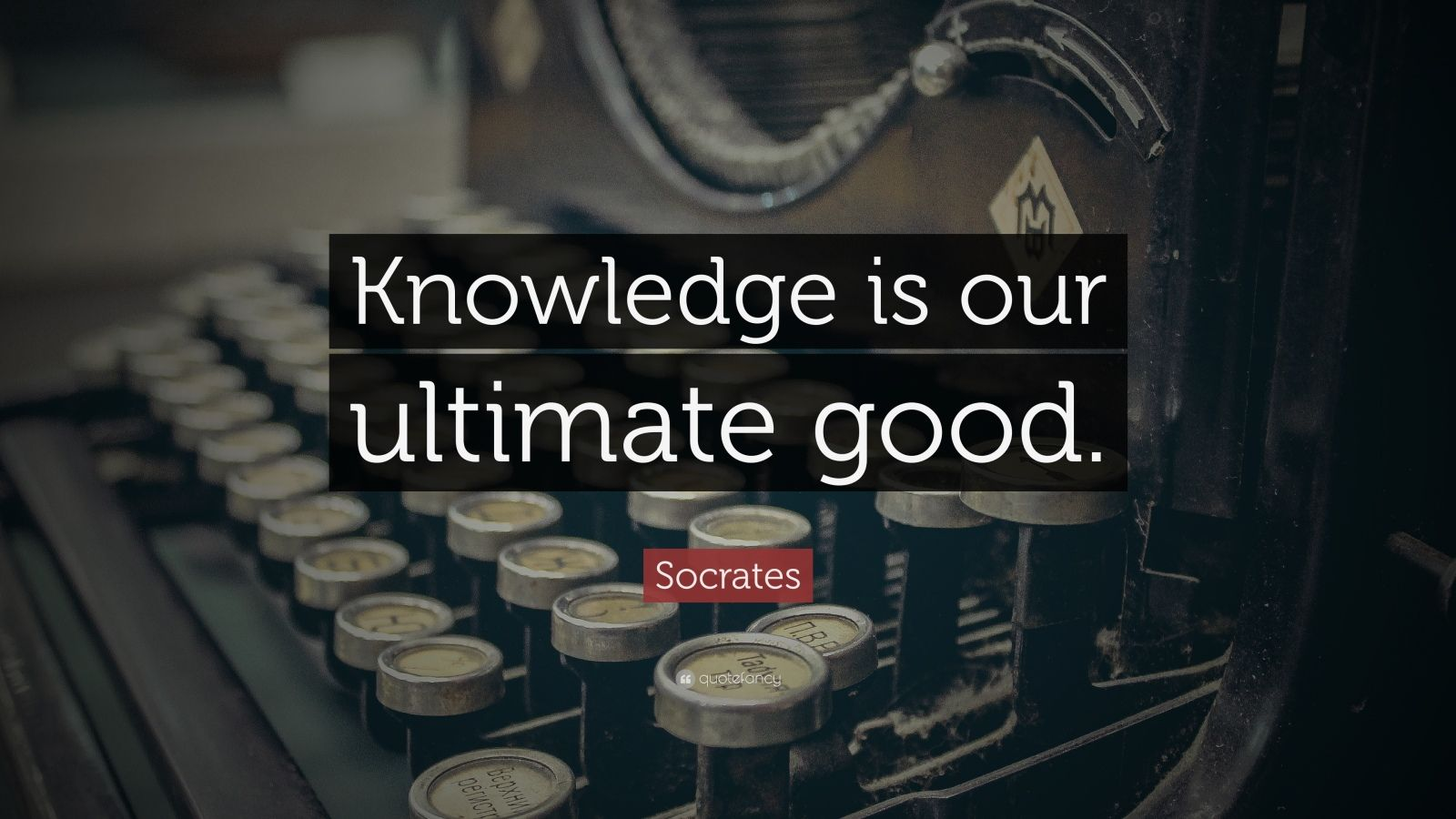 "Socrates Quote: ""Knowledge is our ultimate good."""