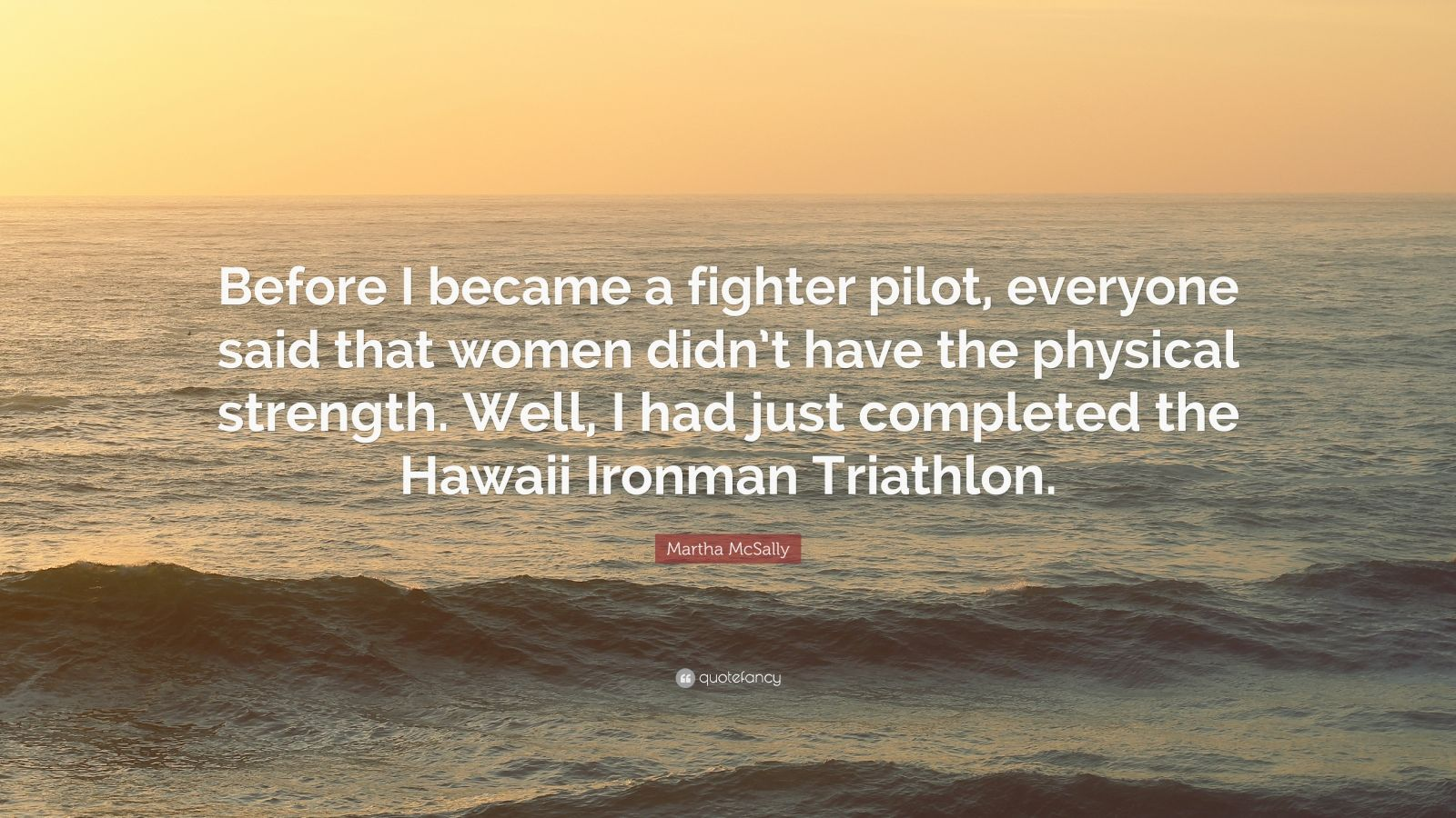 """Hawaiian Quotes About Strength: Martha McSally Quote: """"Before I Became A Fighter Pilot"""