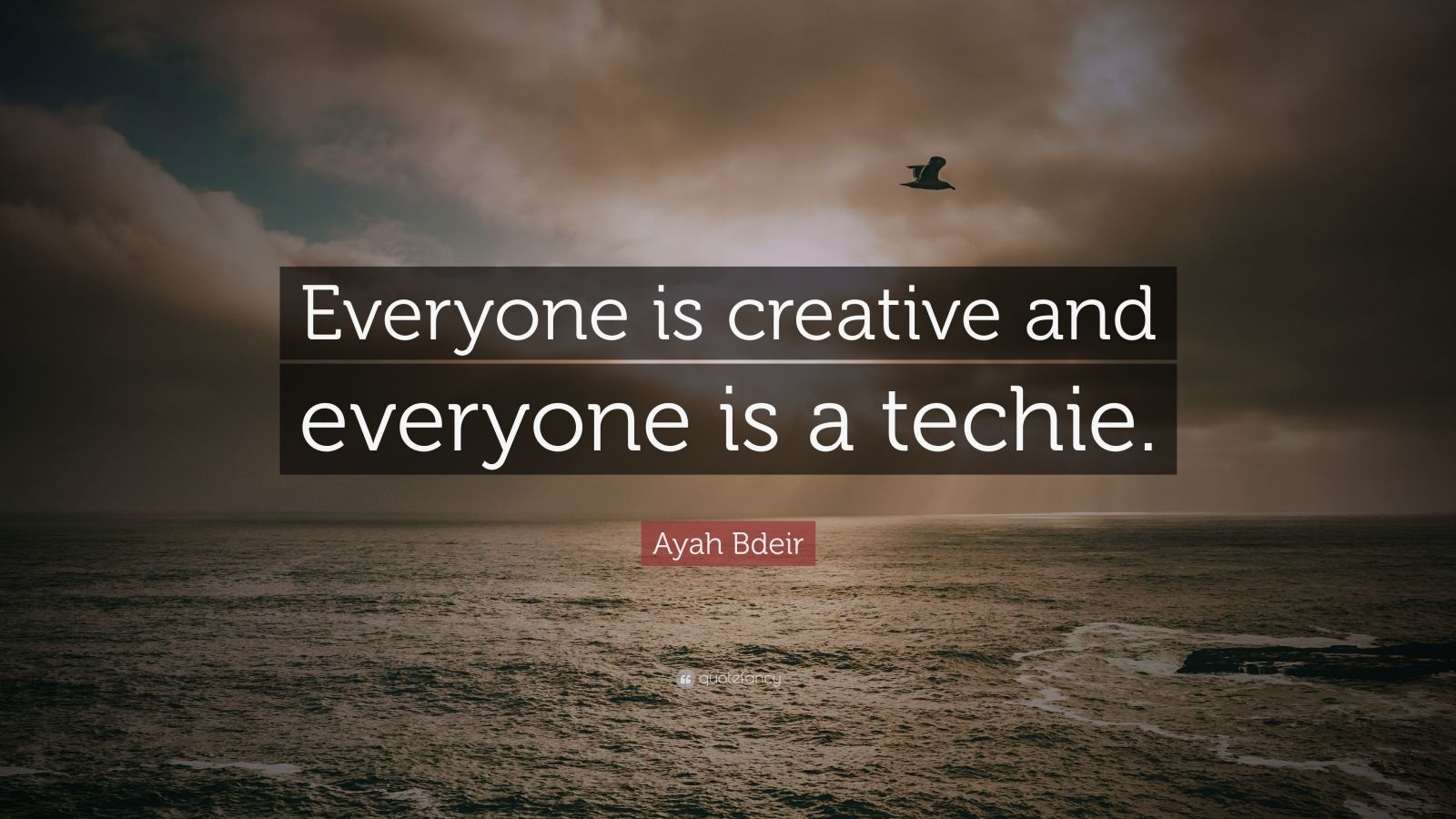 """Ayah Bdeir Quote: """"Everyone is creative and everyone is a techie."""""""