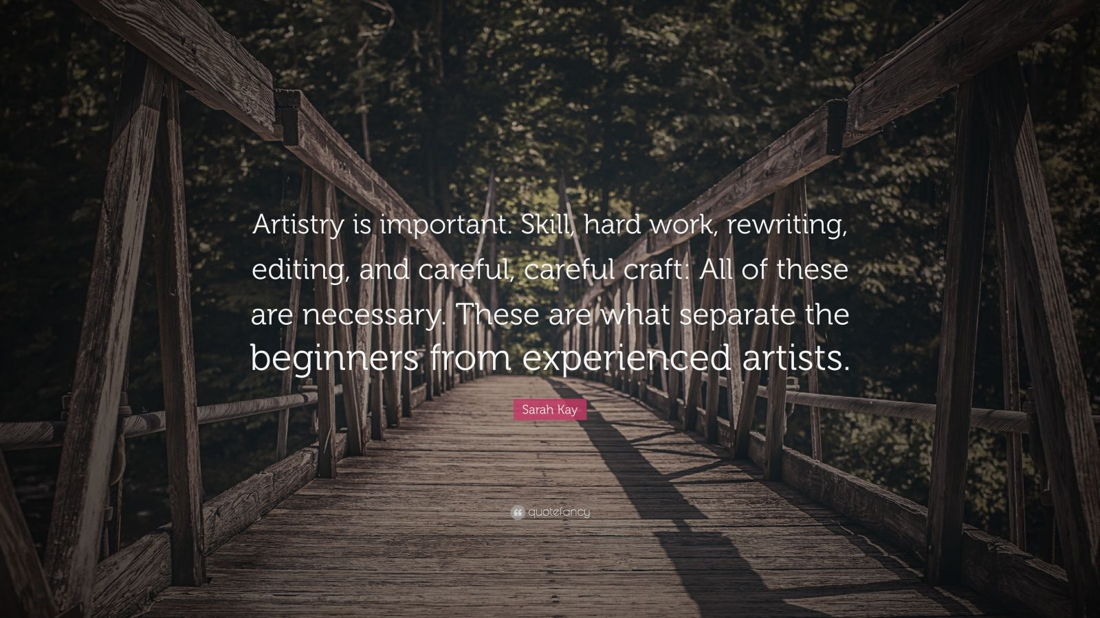 """Sarah Kay Quote: """"Artistry is important. Skill, hard work, rewriting, editing, and careful, careful craft: All of these are necessary. These are what separate the beginners from experienced artists."""""""