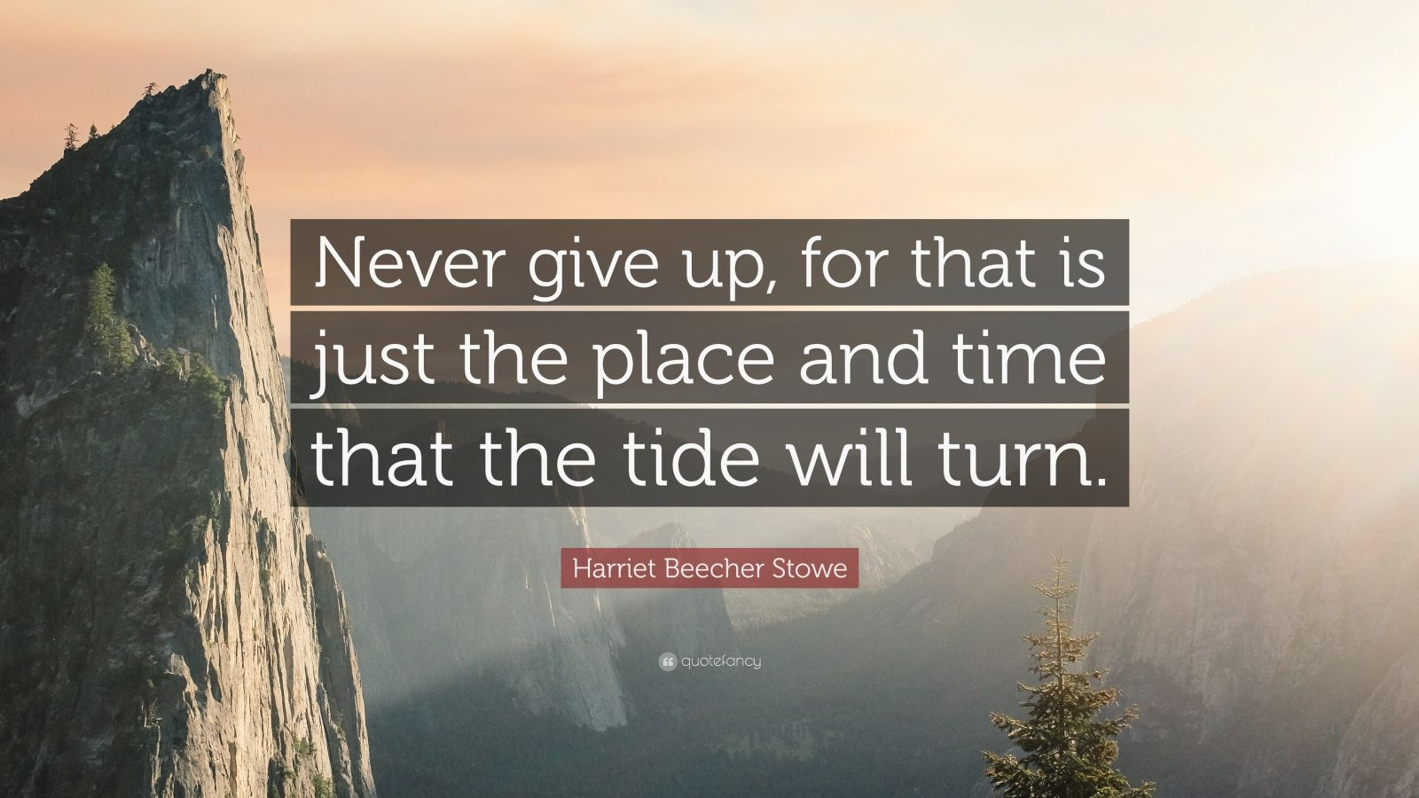 "Harriet Beecher Stowe Quote: ""Never give up, for that is just the place and time that the tide will turn."""