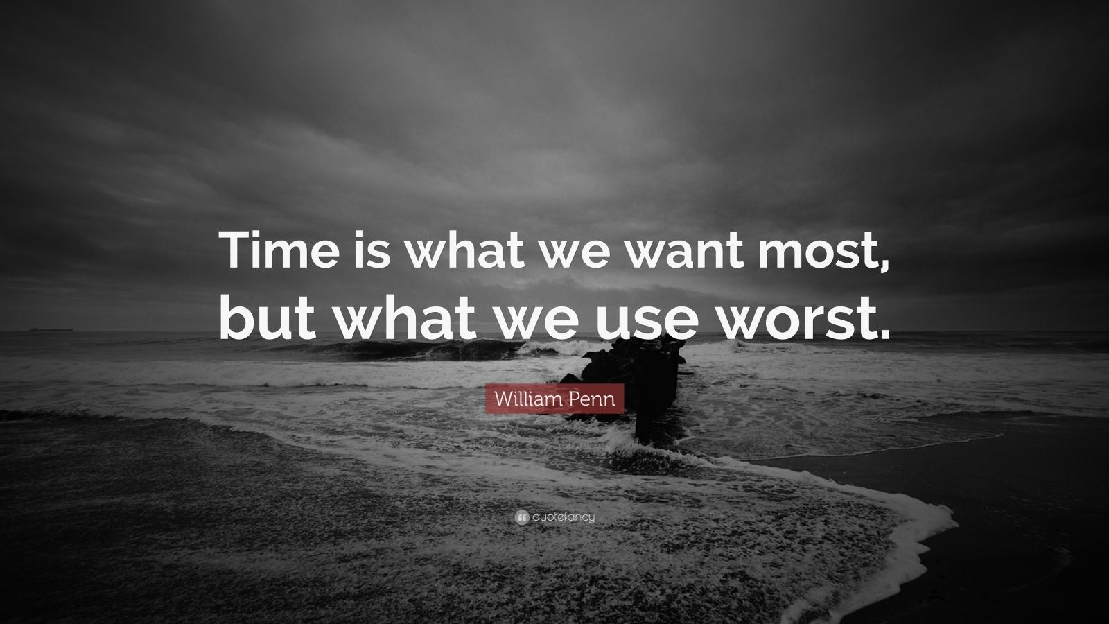 "William Penn Quote: ""Time is what we want most, but what we use worst."""