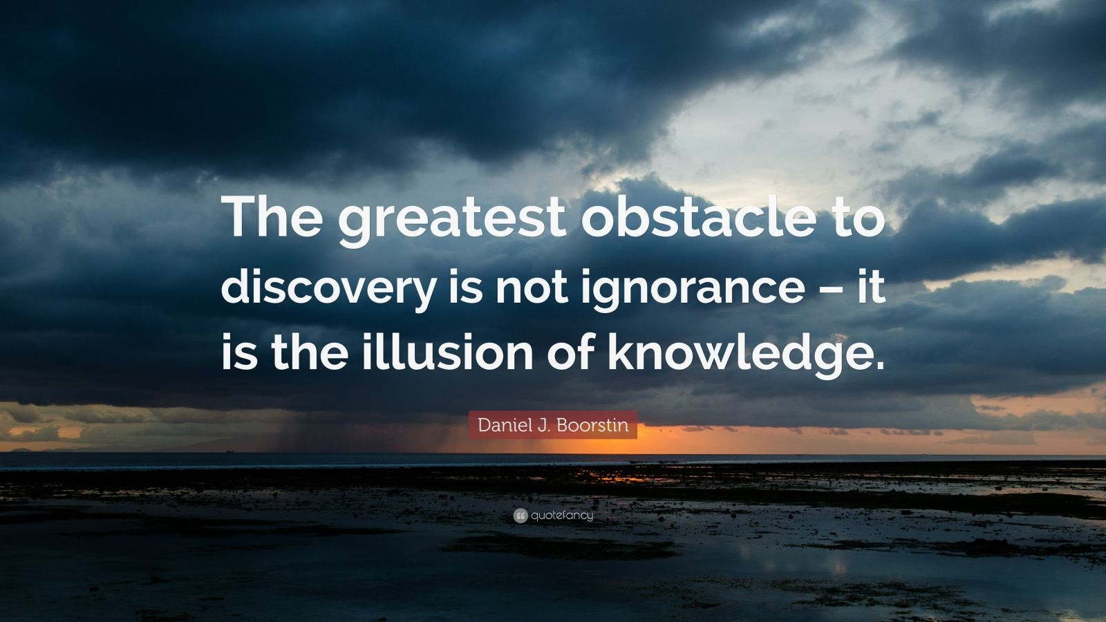 Daniel J. Boorstin Quote: The greatest obstacle to discovery is not ...