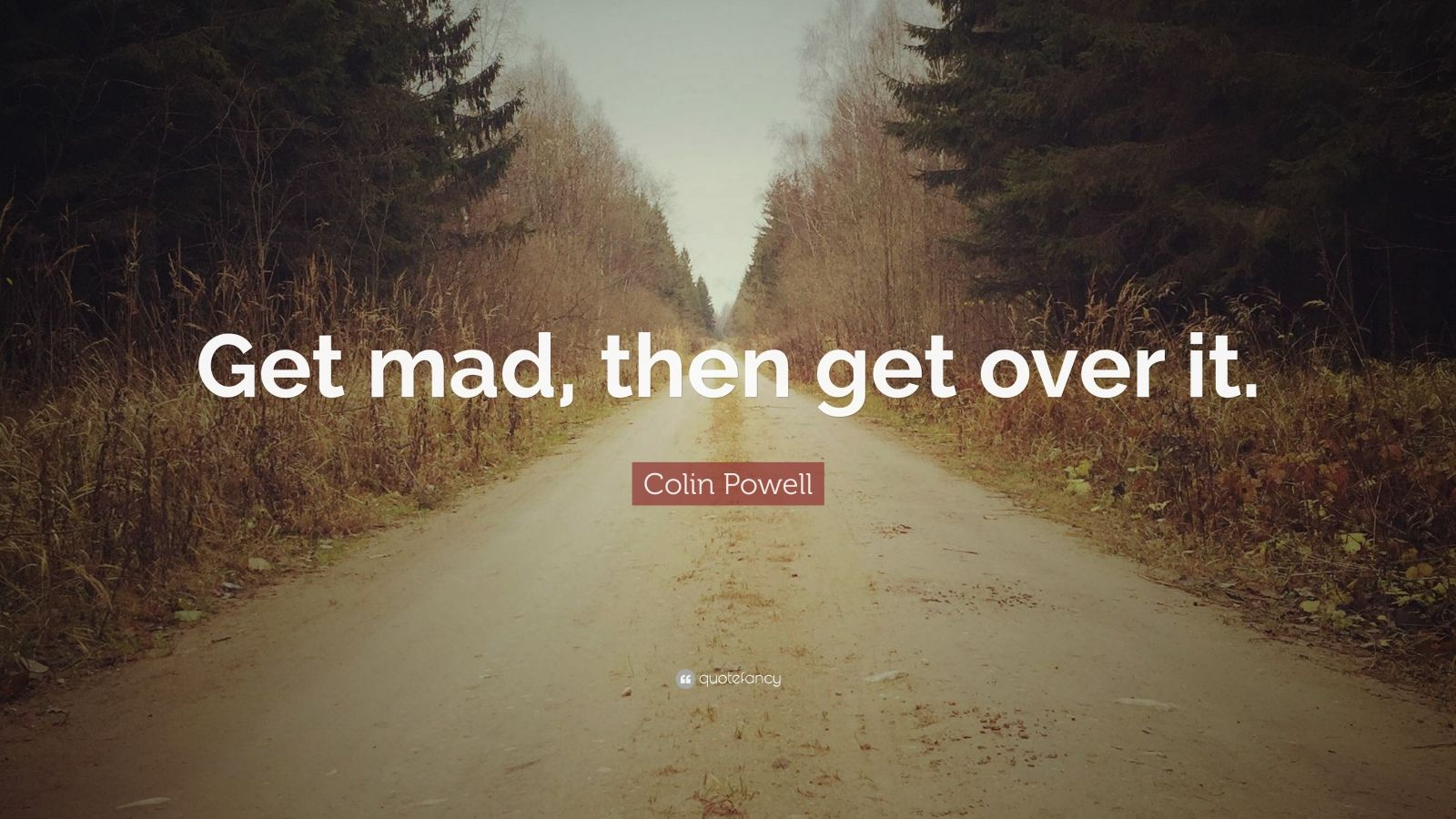 "Colin Powell Quote: ""Get mad, then get over it."""