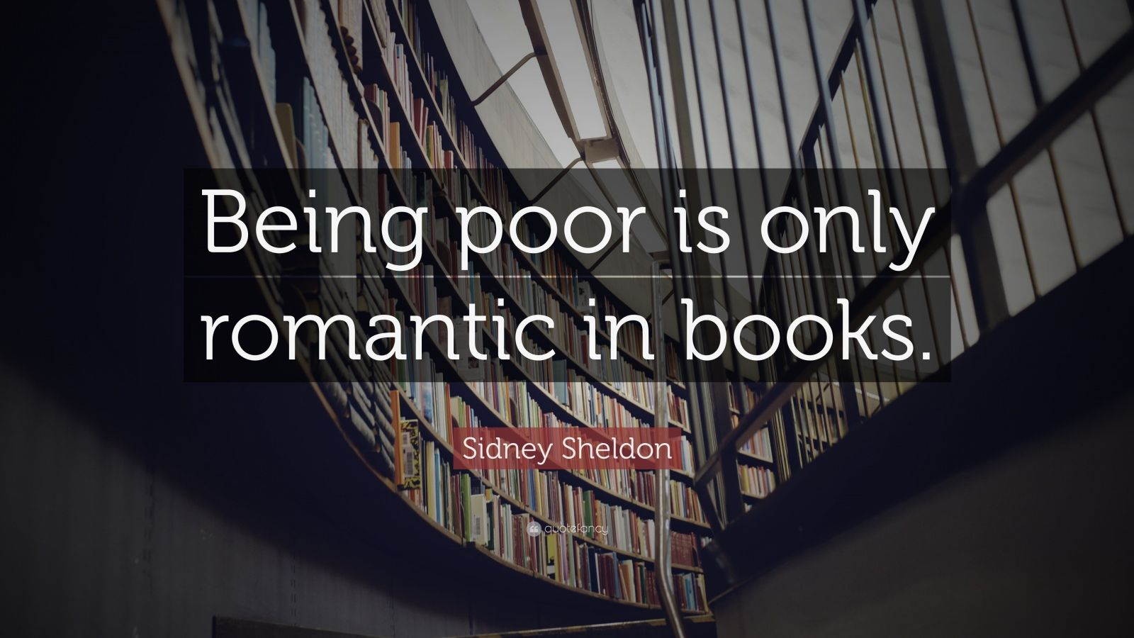 """Sidney Sheldon Quote: """"Being poor is only romantic in books."""""""