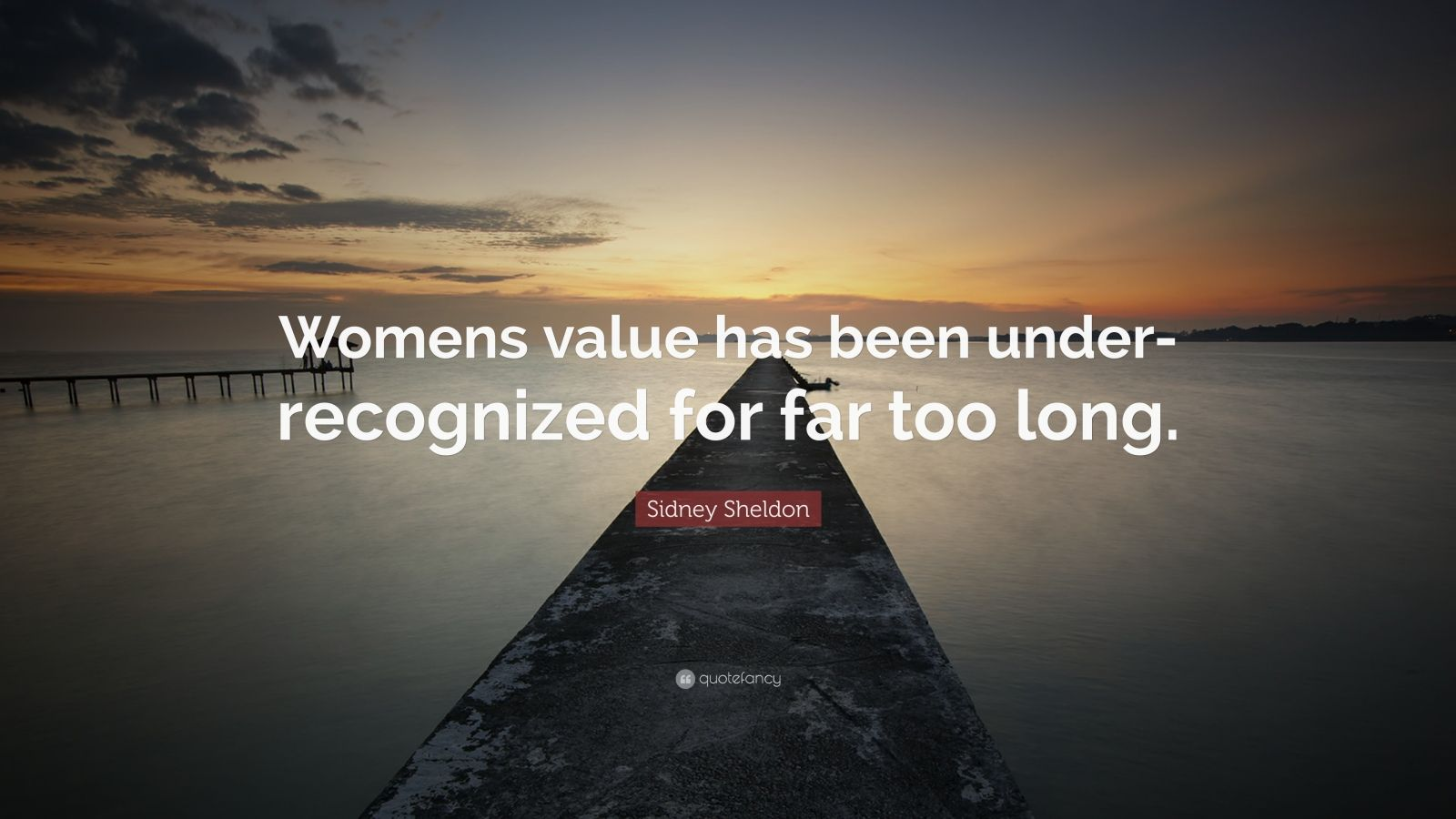 "Sidney Sheldon Quote: ""Womens value has been under-recognized for far too long."""