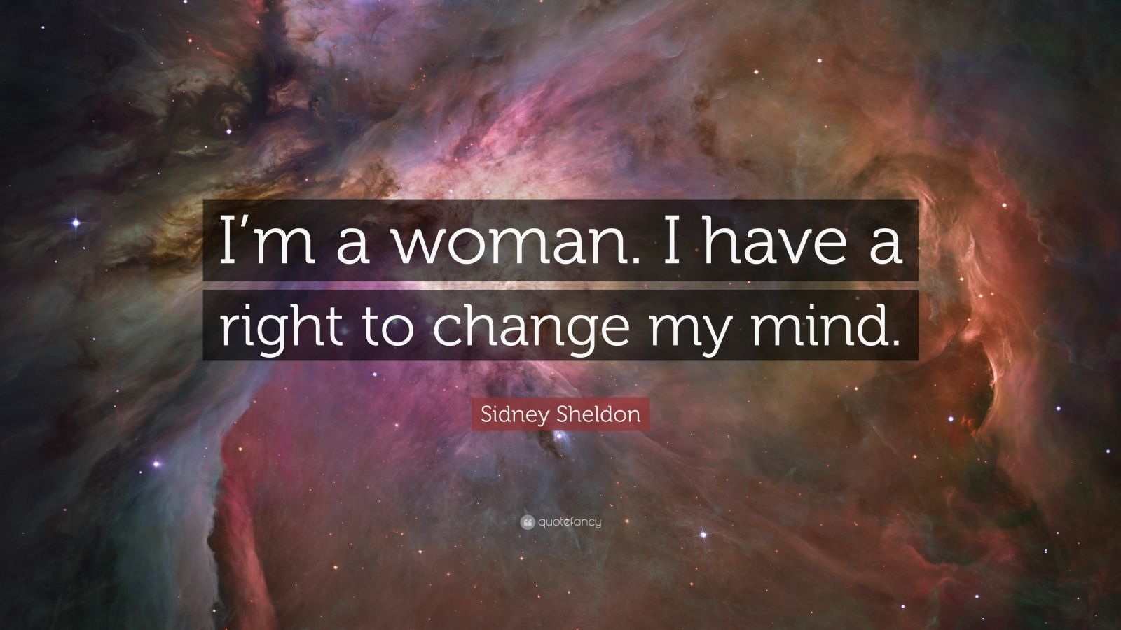 "Sidney Sheldon Quote: ""I'm a woman. I have a right to change my mind."""